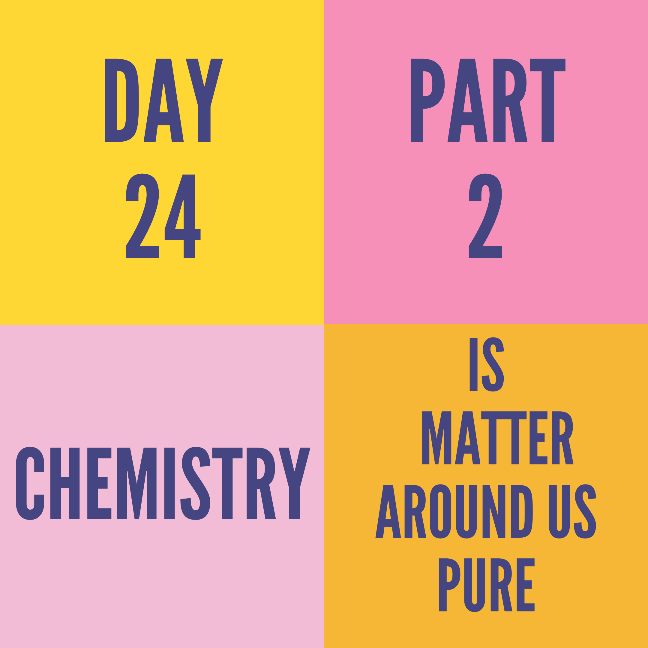 DAY-24 PART-2 IS MATTER AROUND US PURE