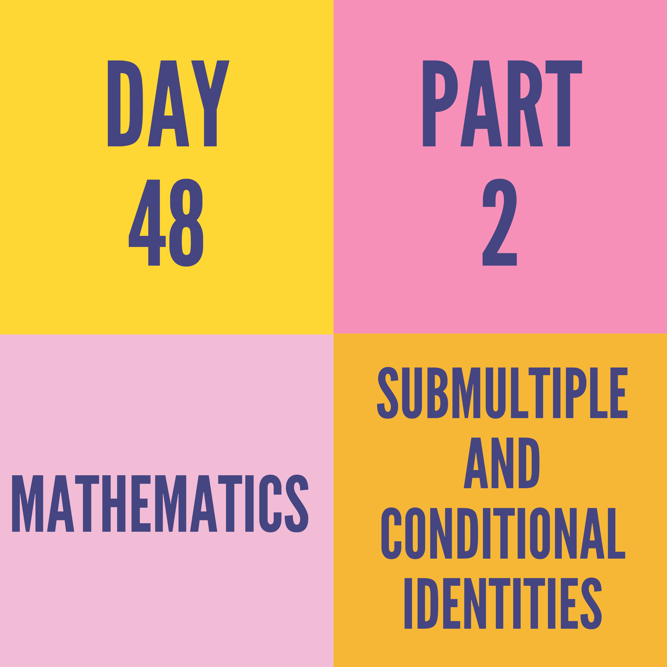 DAY-48 PART-2 SUBMULTIPLE AND CONDITIONAL IDENTITIES