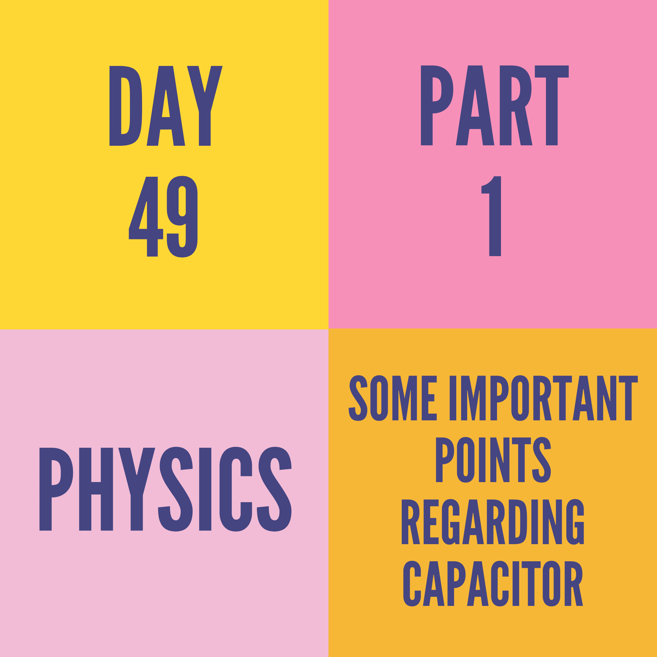 DAY-49 PART-1  SOME IMPORTANT POINTS REGARDING CAPACITOR