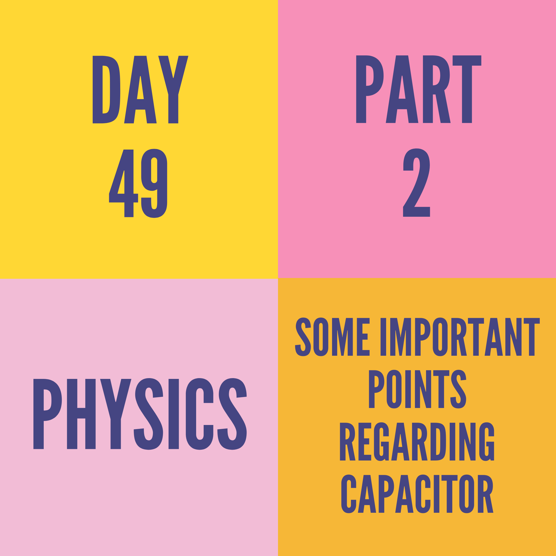 DAY-49 PART-2  SOME IMPORTANT POINTS REGARDING CAPACITOR