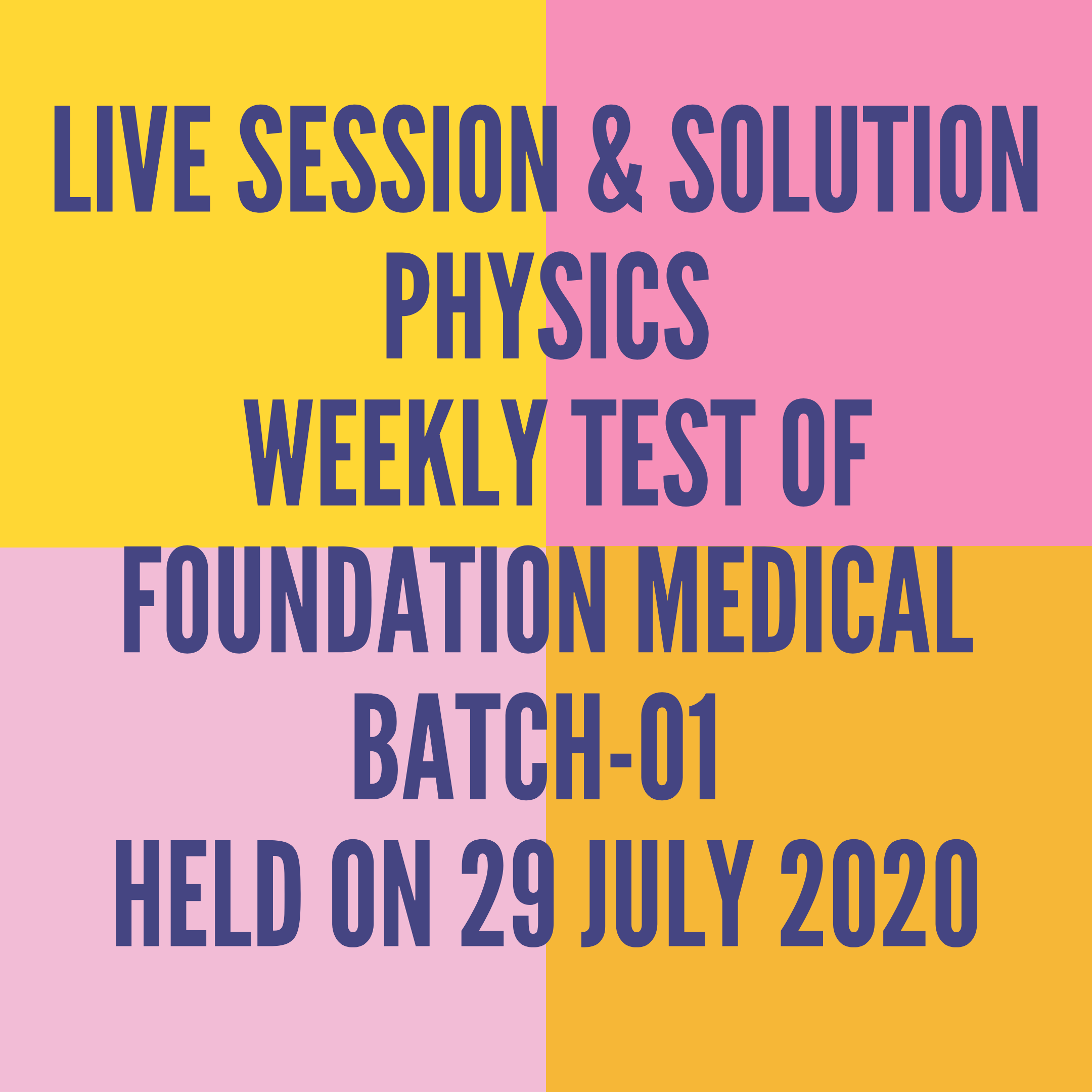 LIVE SESSION & SOLUTION PHYSICS  WEEKLY TEST OF FOUNDATION MEDICAL BATCH-01  HELD ON 29 JULY 2020