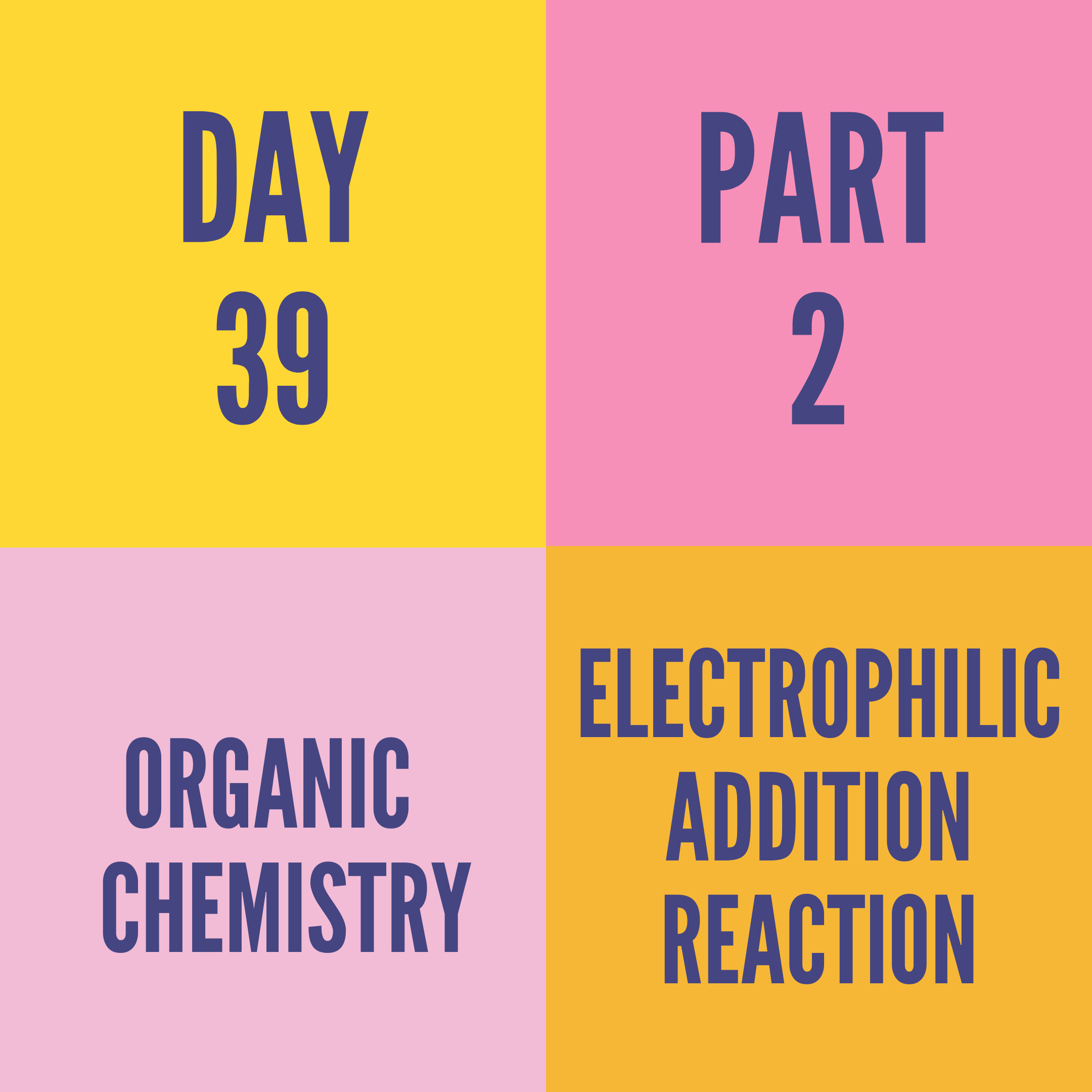 DAY-39 PART-2 ELECTROPHILIC ADDITION REACTION