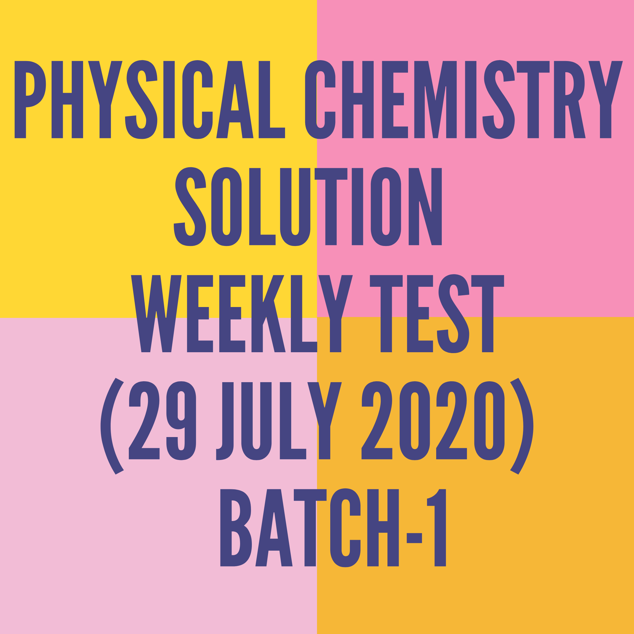 PHYSICAL CHEMISTRY SOLUTION  WEEKLY TEST (29 JULY 2020)  BATCH-1