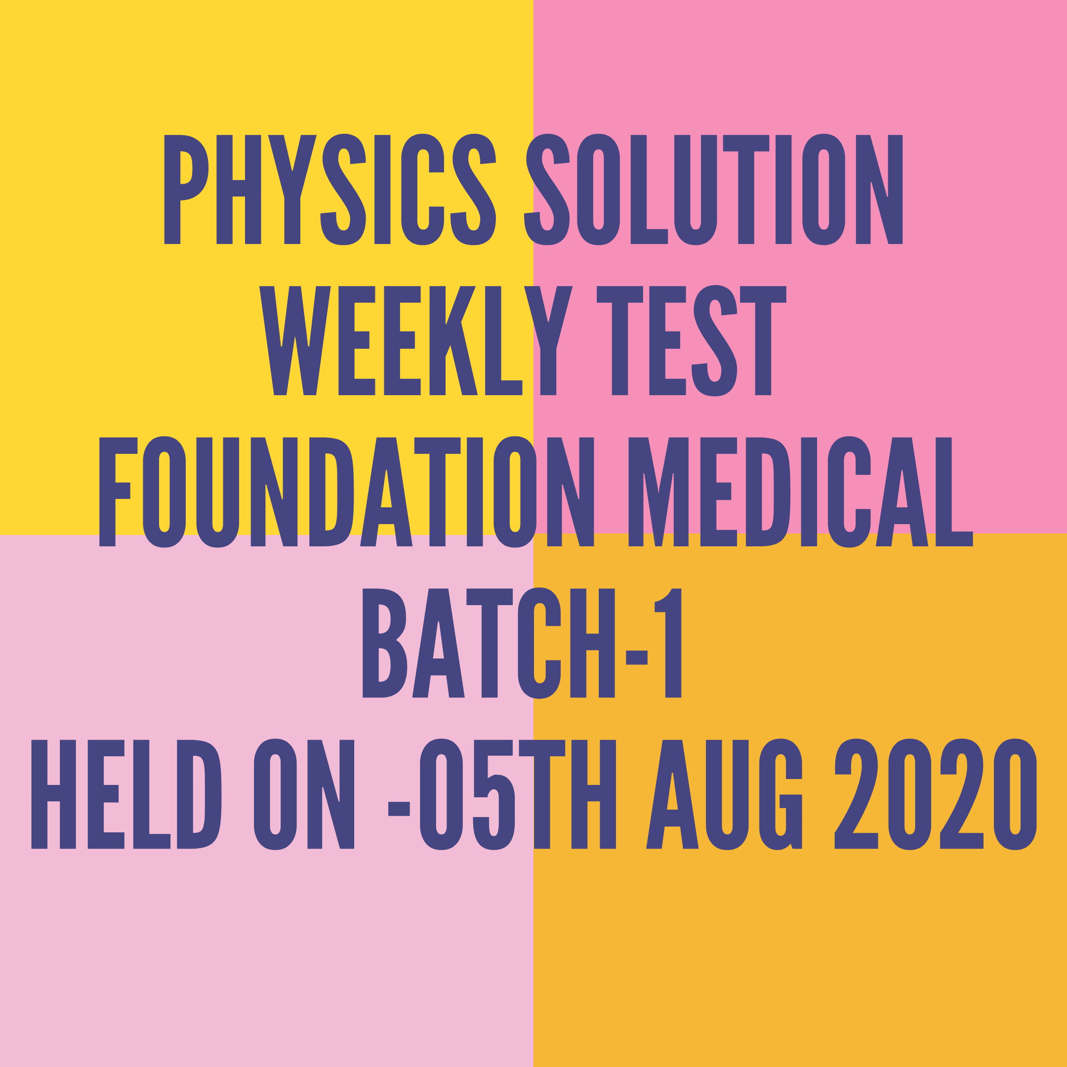 PHYSICS SOLUTION WEEKLY TEST FOUNDATION MEDICAL-BATCH-1 HELD ON -05TH AUG 2020