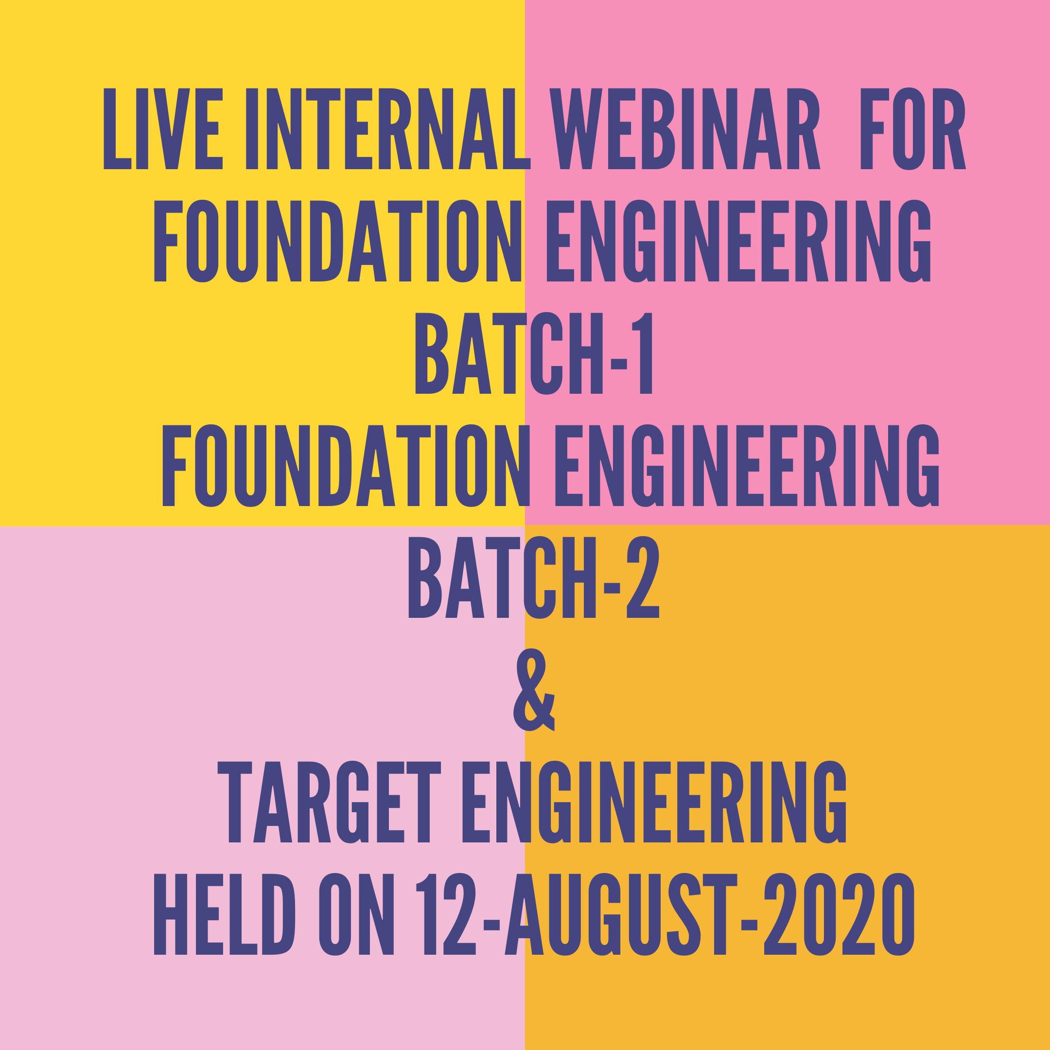 LIVE INTERNAL WEBINAR  FOR FOUNDATION ENGINEERING BATCH-1  FOUNDATION ENGINEERING BATCH-2 & TARGET ENGINEERING  HELD ON 12TH- AUGUST 2020