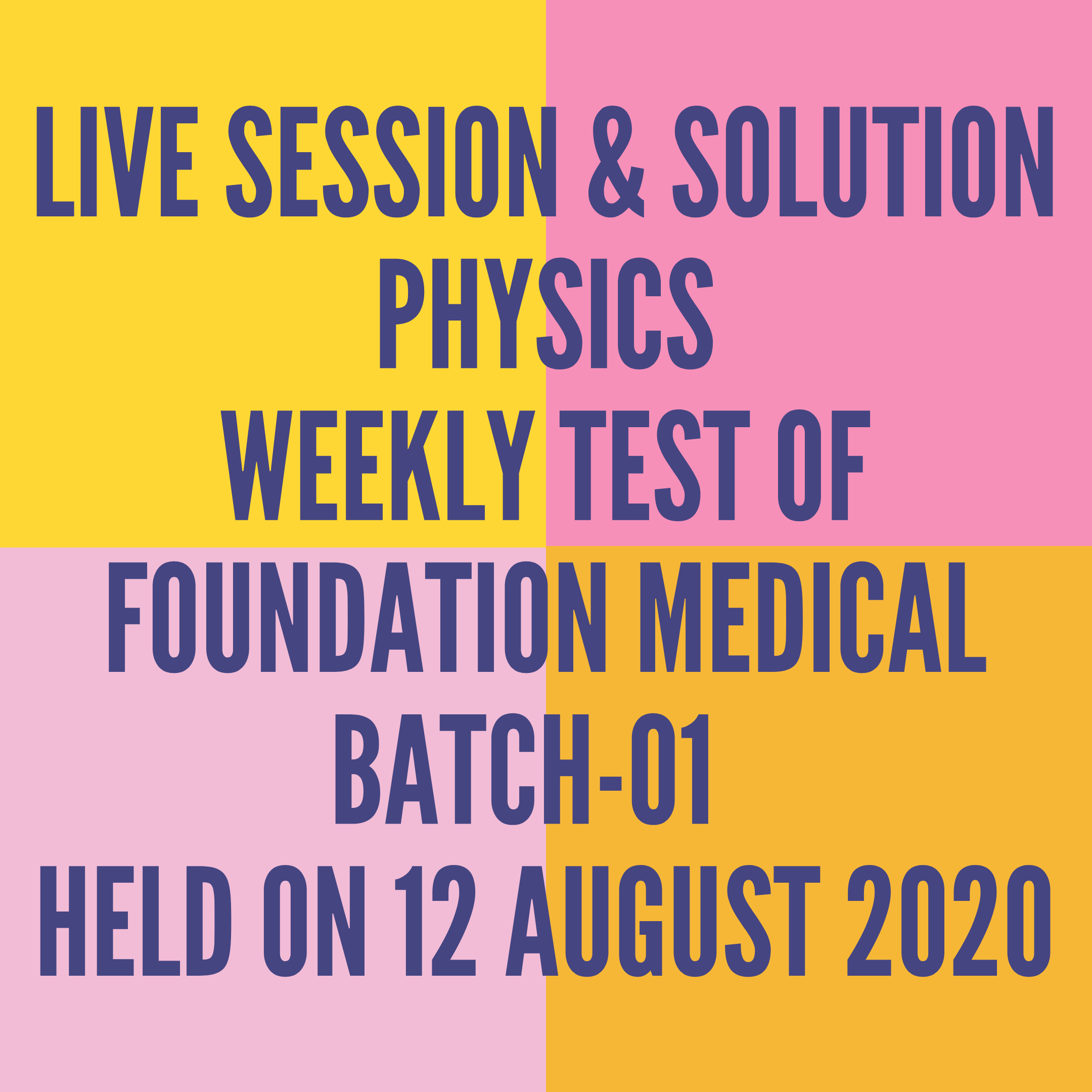 LIVE SESSION & SOLUTION PHYSICS WEEKLY TEST OF FOUNDATION MEDICAL BATCH-01  HELD ON 12 AUGUST 2020