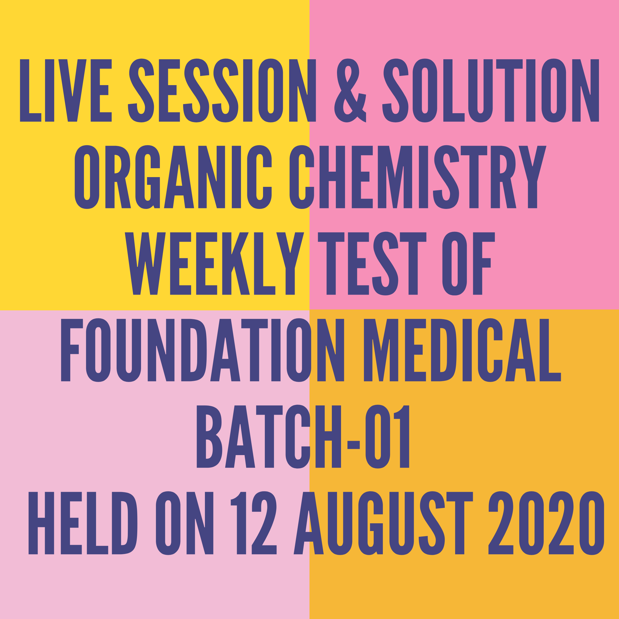 LIVE SESSION & SOLUTION ORGANIC CHEMISTRY WEEKLY TEST OF FOUNDATION MEDICAL BATCH-01  HELD ON 12 AUGUST 2020
