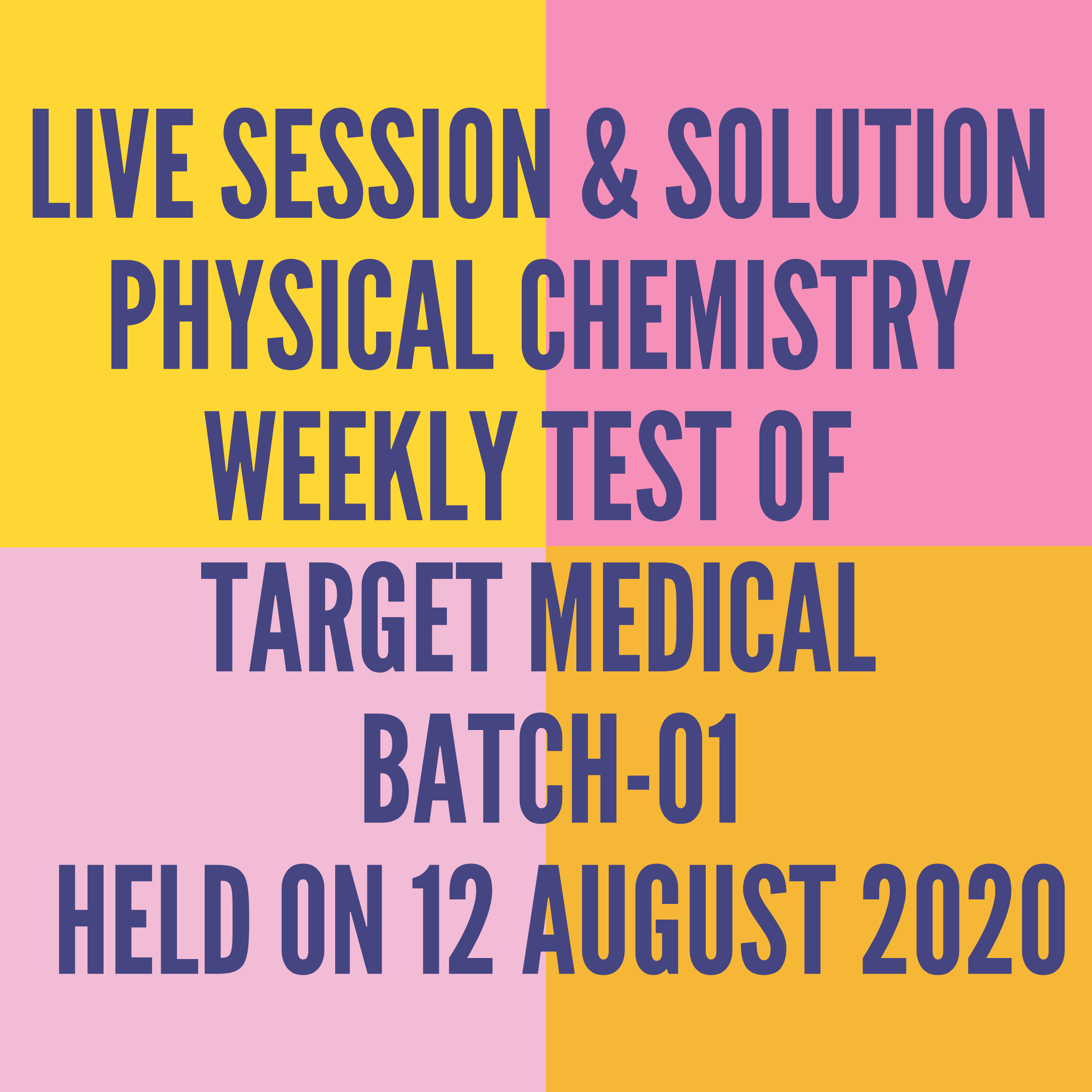 LIVE SESSION & SOLUTION PHYSICAL CHEMISTRY WEEKLY TEST OF TARGET MEDICAL BATCH-01  HELD ON 12 AUGUST 2020