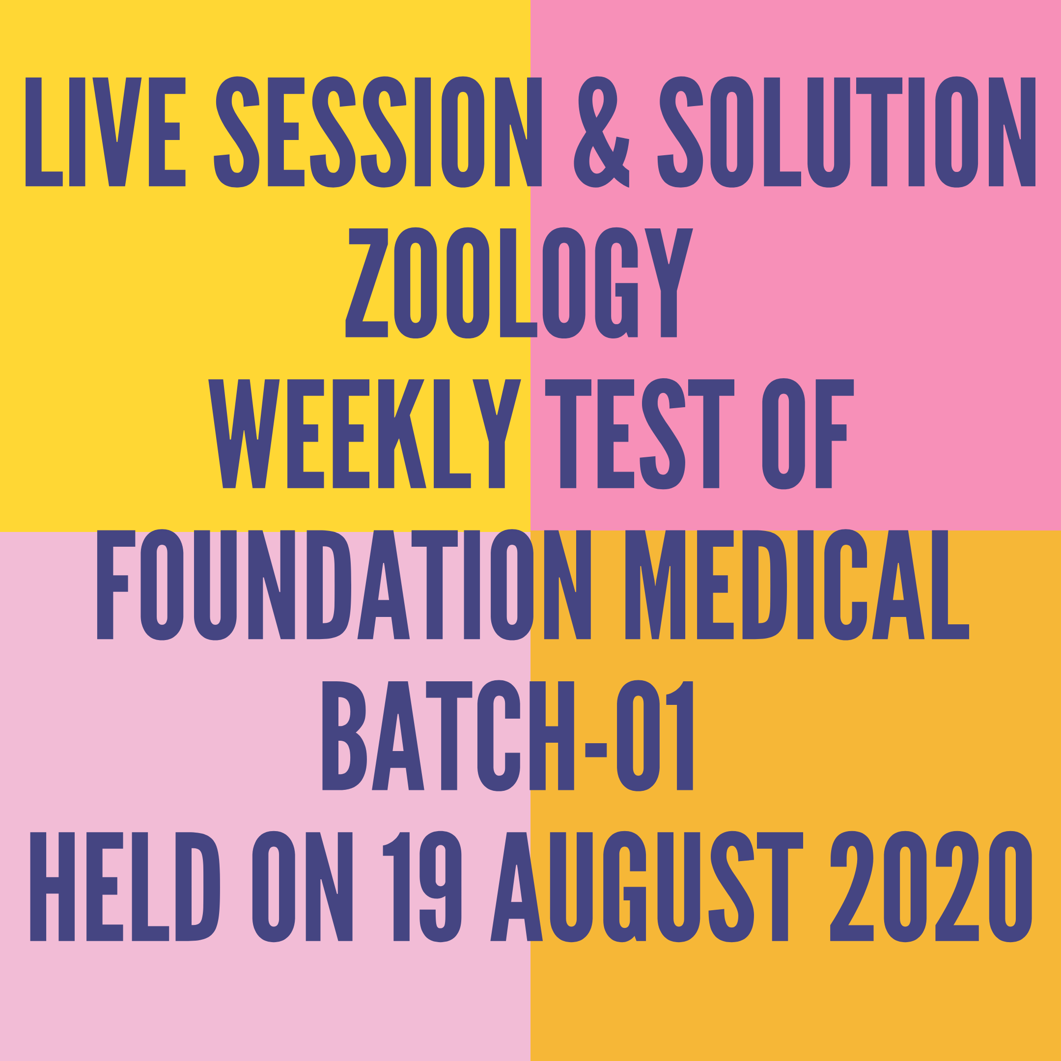 LIVE SESSION & SOLUTION ZOOLOGY WEEKLY TEST OF FOUNDATION MEDICAL BATCH-01  HELD ON 19 AUGUST 2020