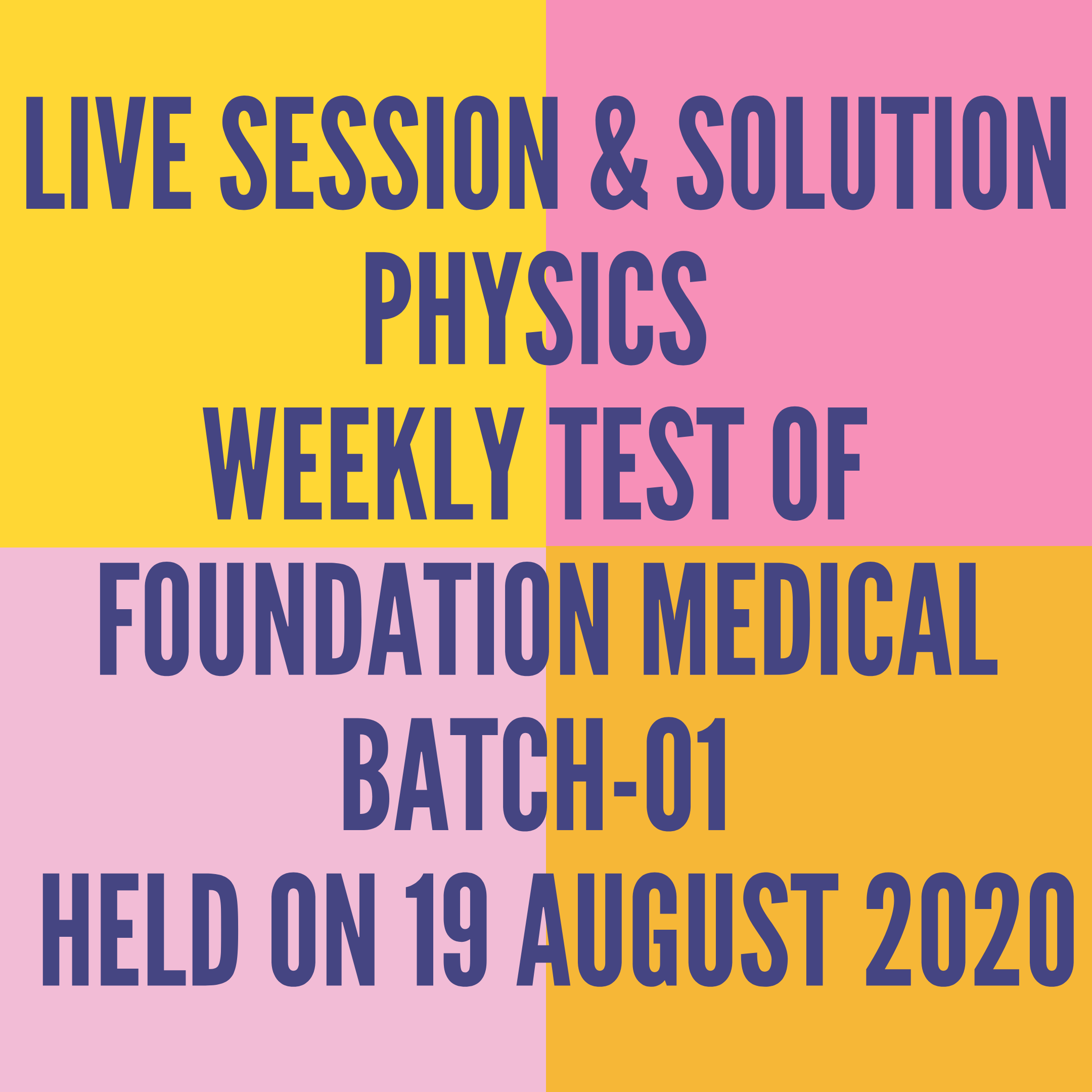 LIVE SESSION & SOLUTION PHYSICS WEEKLY TEST OF FOUNDATION MEDICAL BATCH-01  HELD ON 19 AUGUST 2020