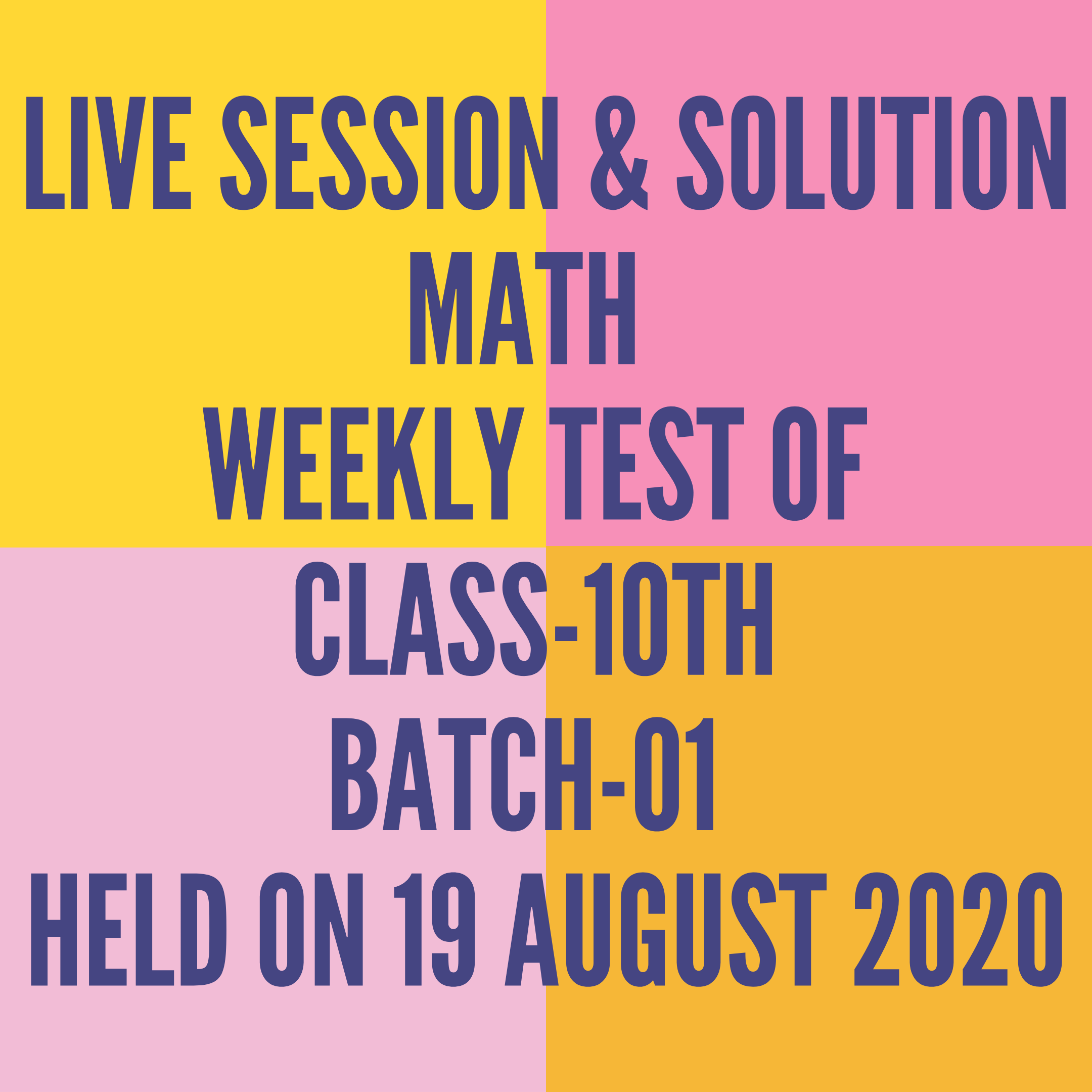 LIVE SESSION & SOLUTION MATH  WEEKLY TEST OF CLASS-10TH BATCH-01  HELD ON 19 AUGUST 2020