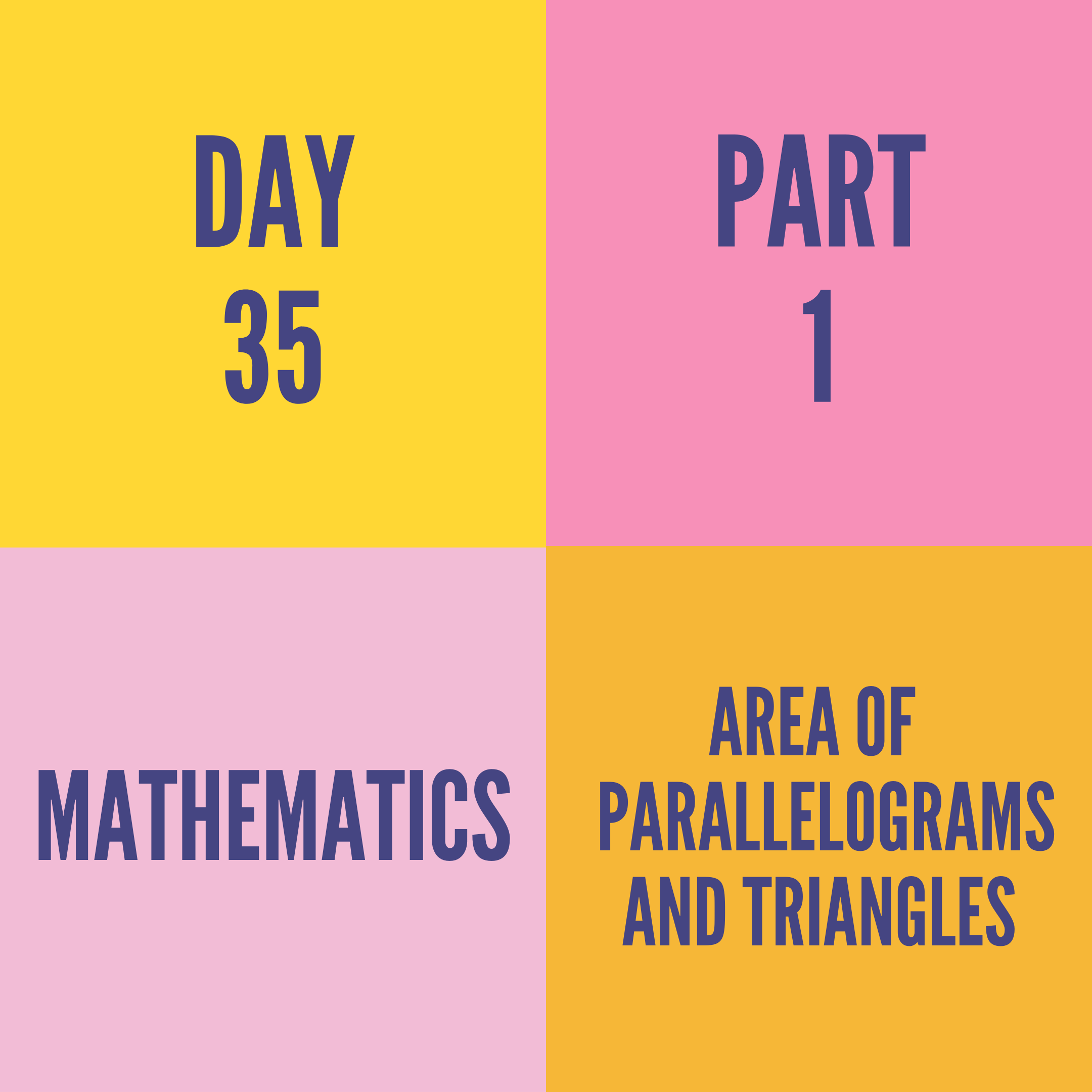 DAY-35 PART-1 AREA OF PARALLELOGRAMS AND TRIANGLES