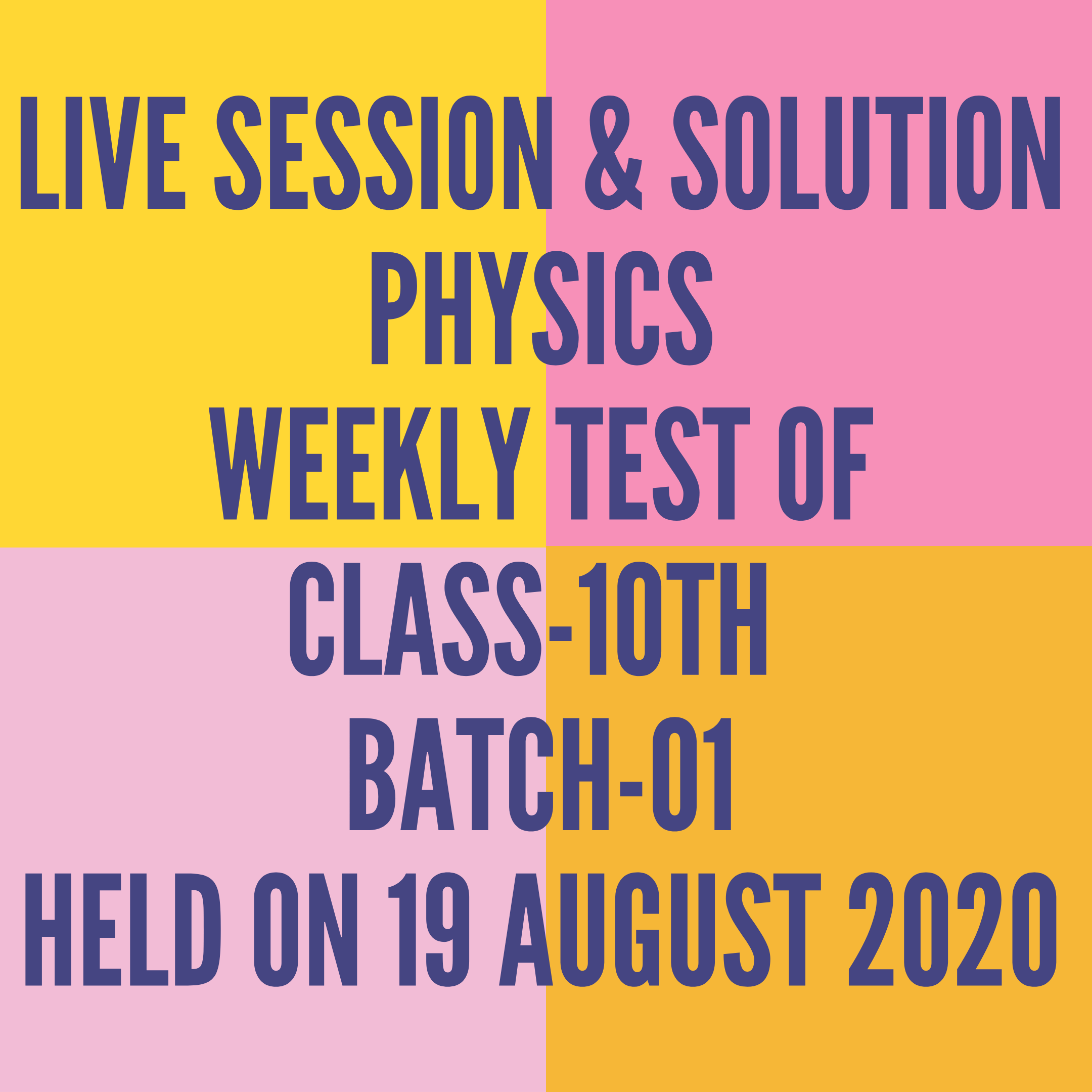 LIVE SESSION & SOLUTION PHYSICS WEEKLY TEST OF CLASS-10TH BATCH-01  HELD ON 19 AUGUST 2020