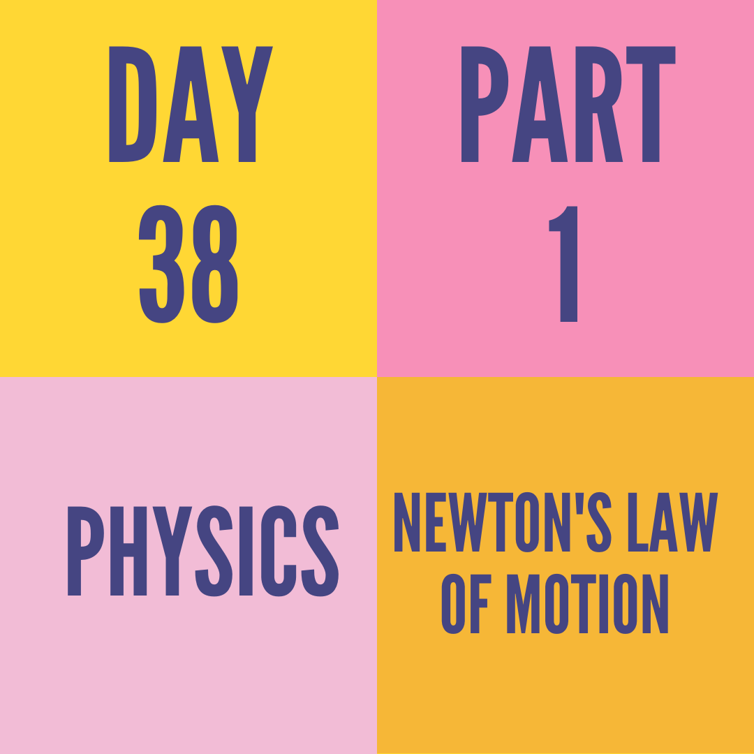 DAY-38 PART-1 NEWTON'S LAW OF MOTION