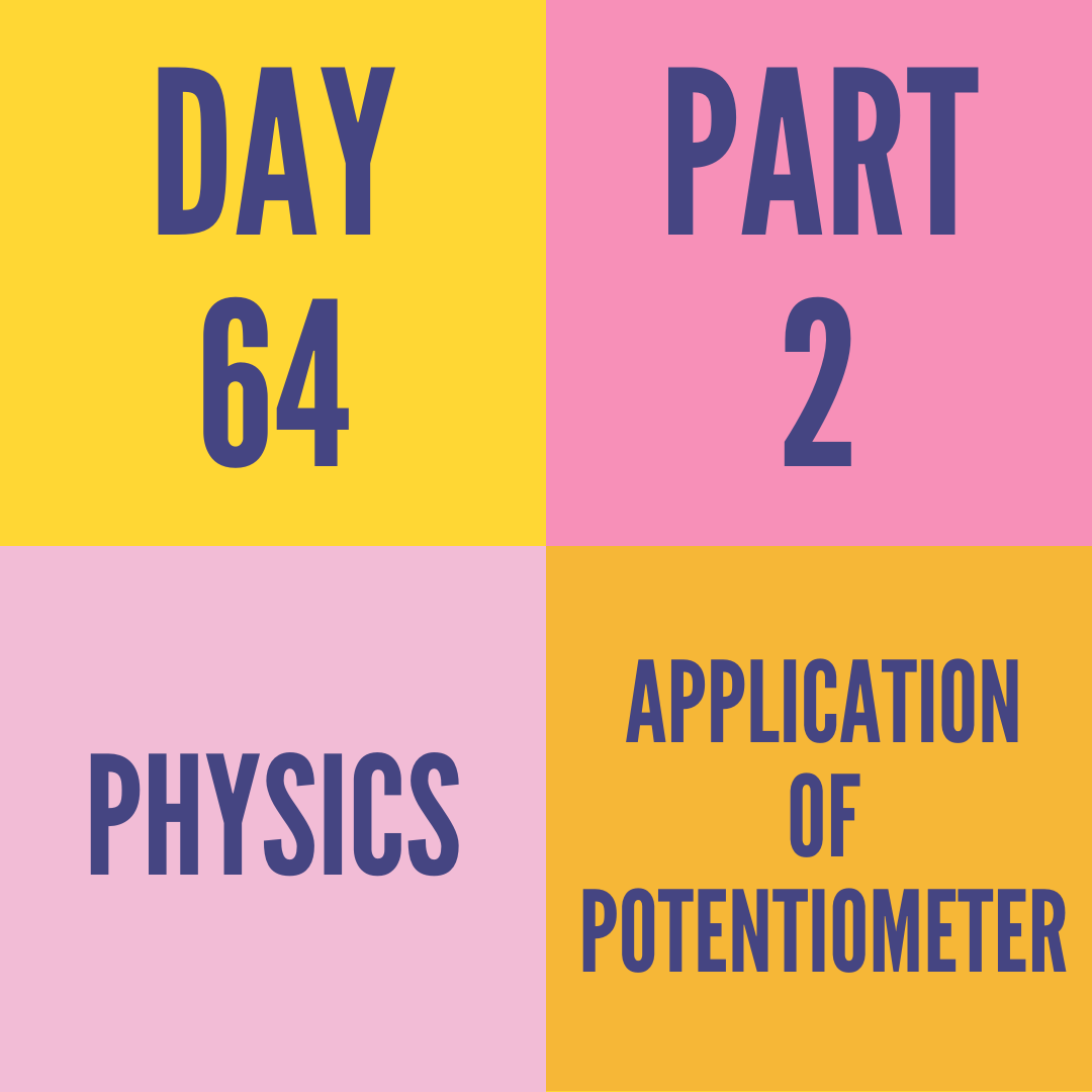 DAY-64 PART-2  APPLICATION OF POTENTIOMETER