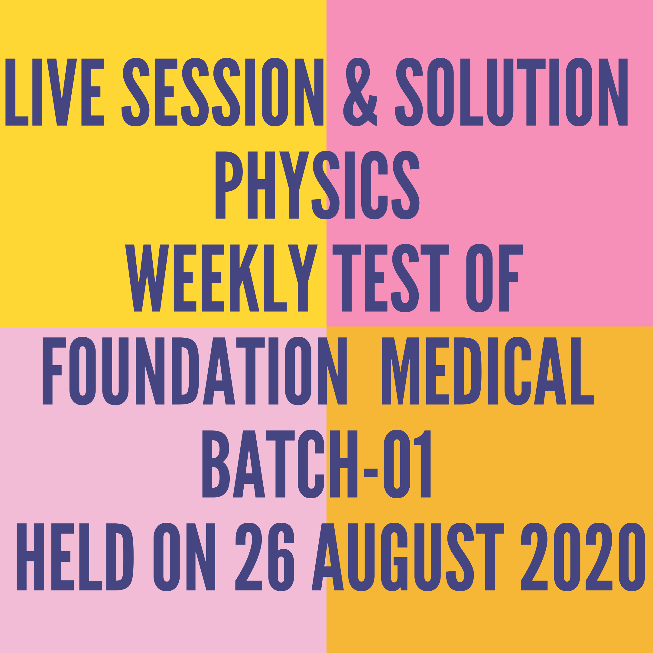 LIVE SESSION & SOLUTION PHYSICS WEEKLY TEST OF FOUNDATION  MEDICAL BATCH-01  HELD ON 26 AUGUST 2020