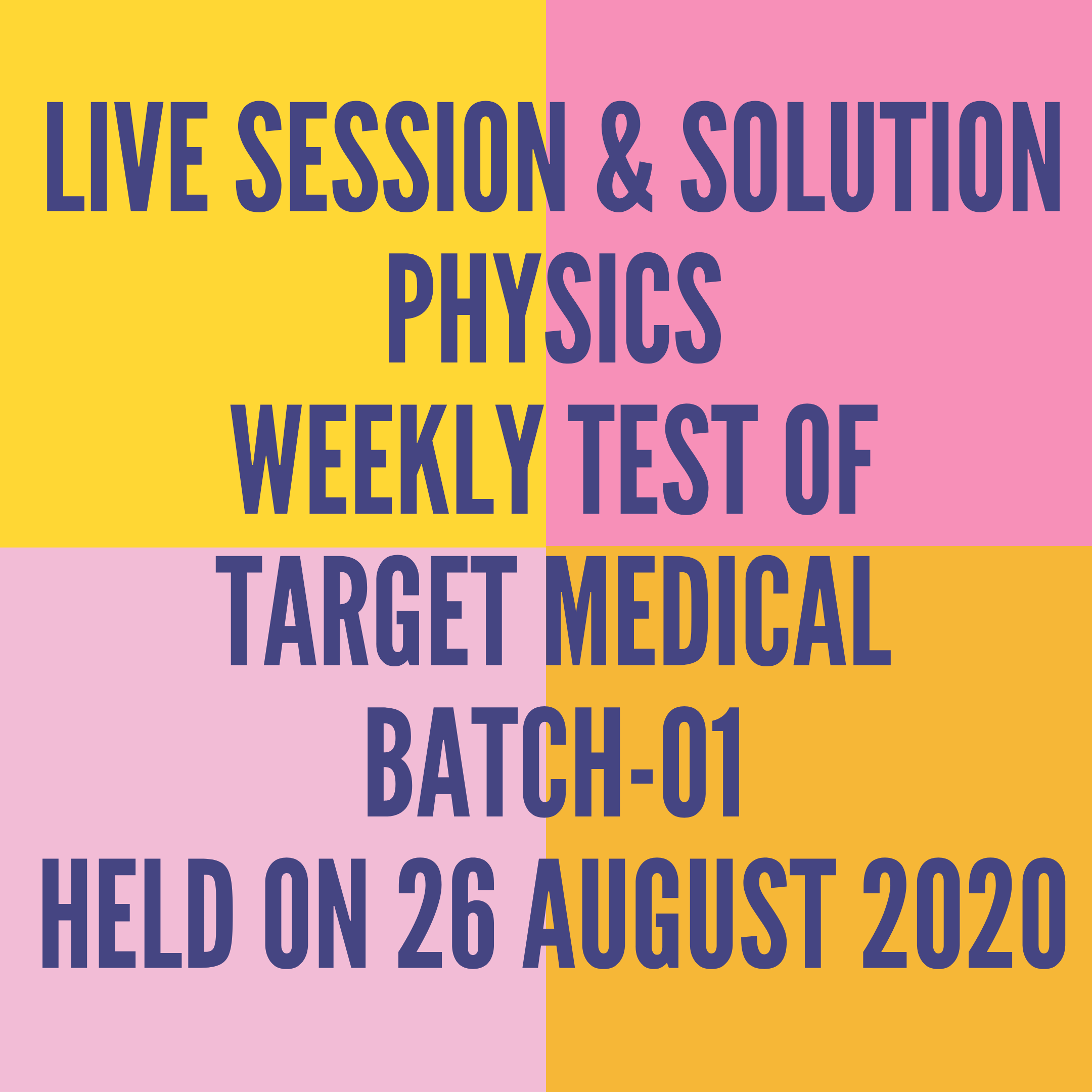 LIVE SESSION & SOLUTION PHYSICS WEEKLY TEST OF TARGET MEDICAL BATCH-01 HELD ON 26 AUGUST 2020