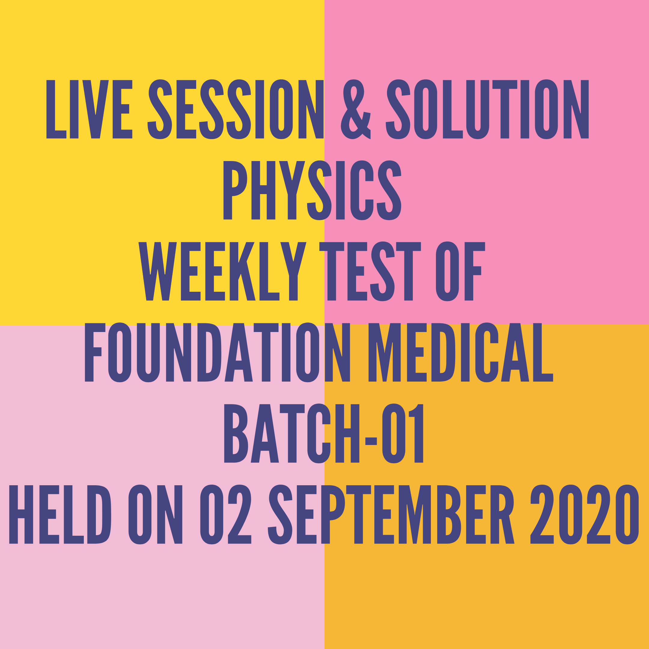 LIVE SESSION & SOLUTION PHYSICS WEEKLY TEST OF FOUNDATION MEDICAL BATCH-01 HELD ON 02ND SEPTEMBER 2020