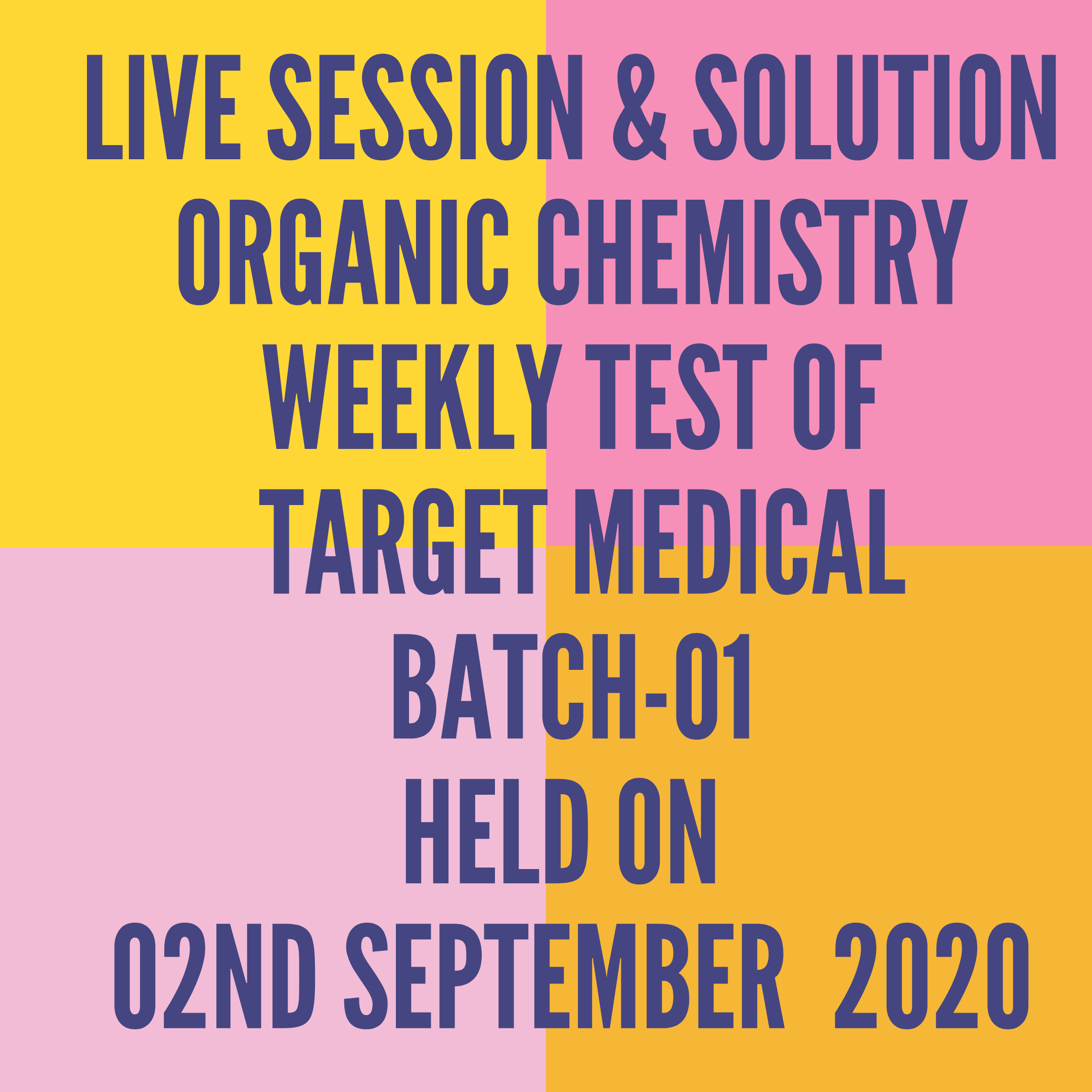 LIVE SESSION & SOLUTION ORGANIC CHEMISTRY WEEKLY TEST OF TARGET MEDICAL BATCH-01 HELD ON 02ND SEPTEMBER  2020