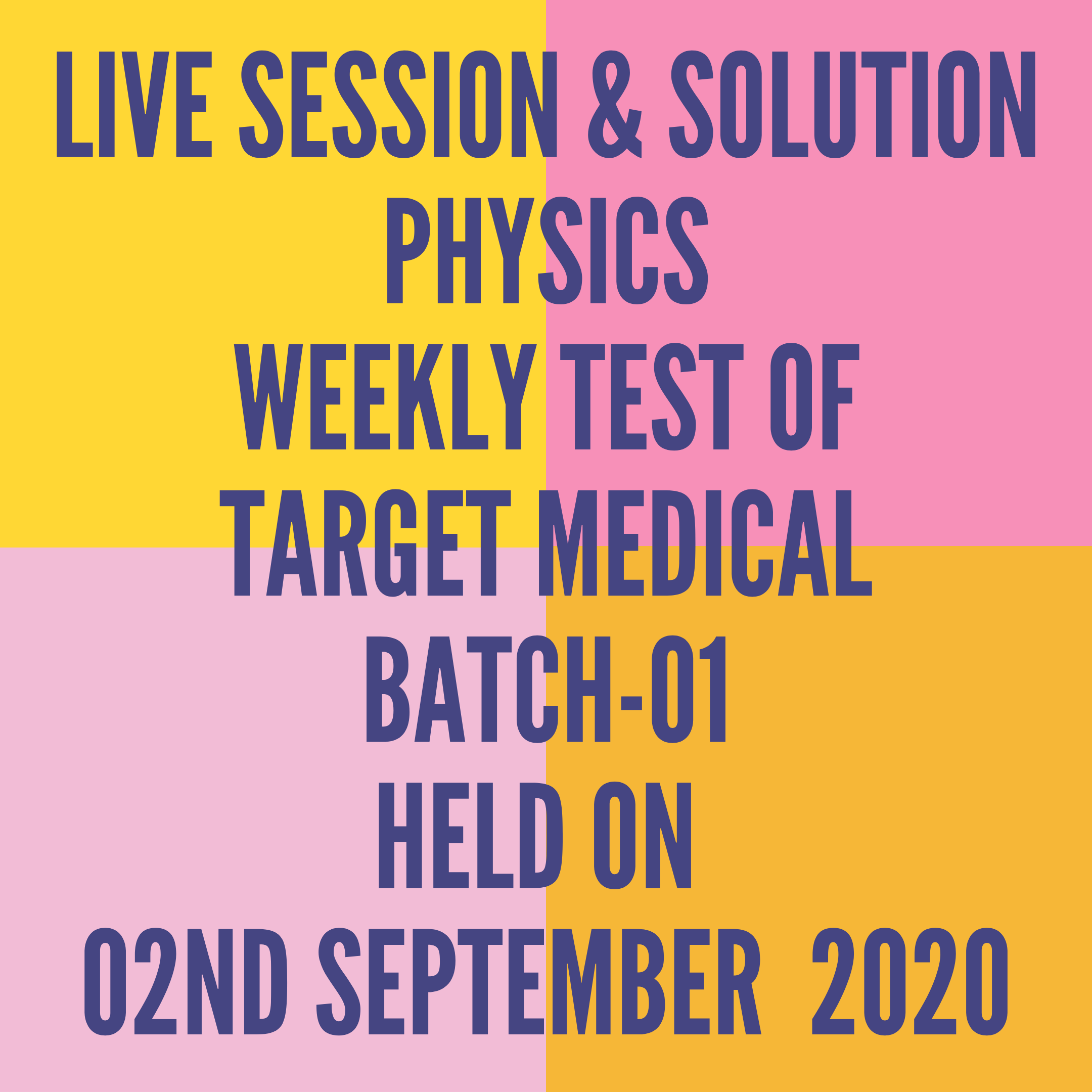 LIVE SESSION & SOLUTION PHYSICS WEEKLY TEST OF TARGET MEDICAL BATCH-01 HELD ON 02ND SEPTEMBER  2020