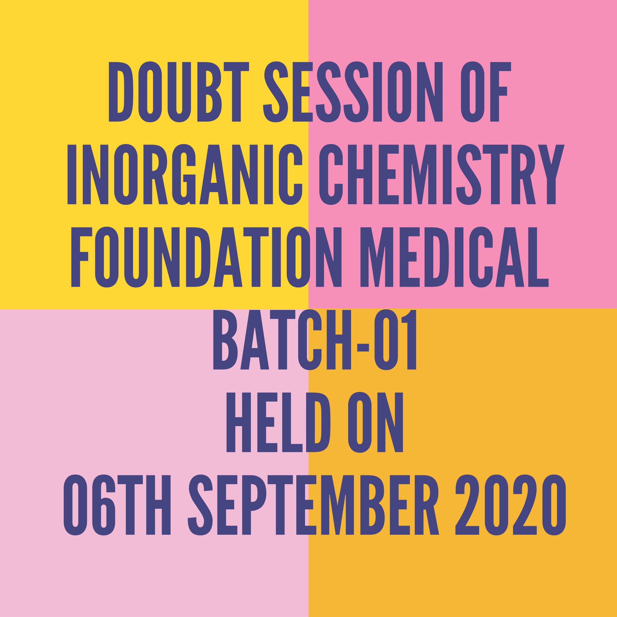 DOUBT SESSION OF INORGANIC FOUNDATION MEDICAL BATCH-01 HELD ON 06TH SEPTEMBER 2020