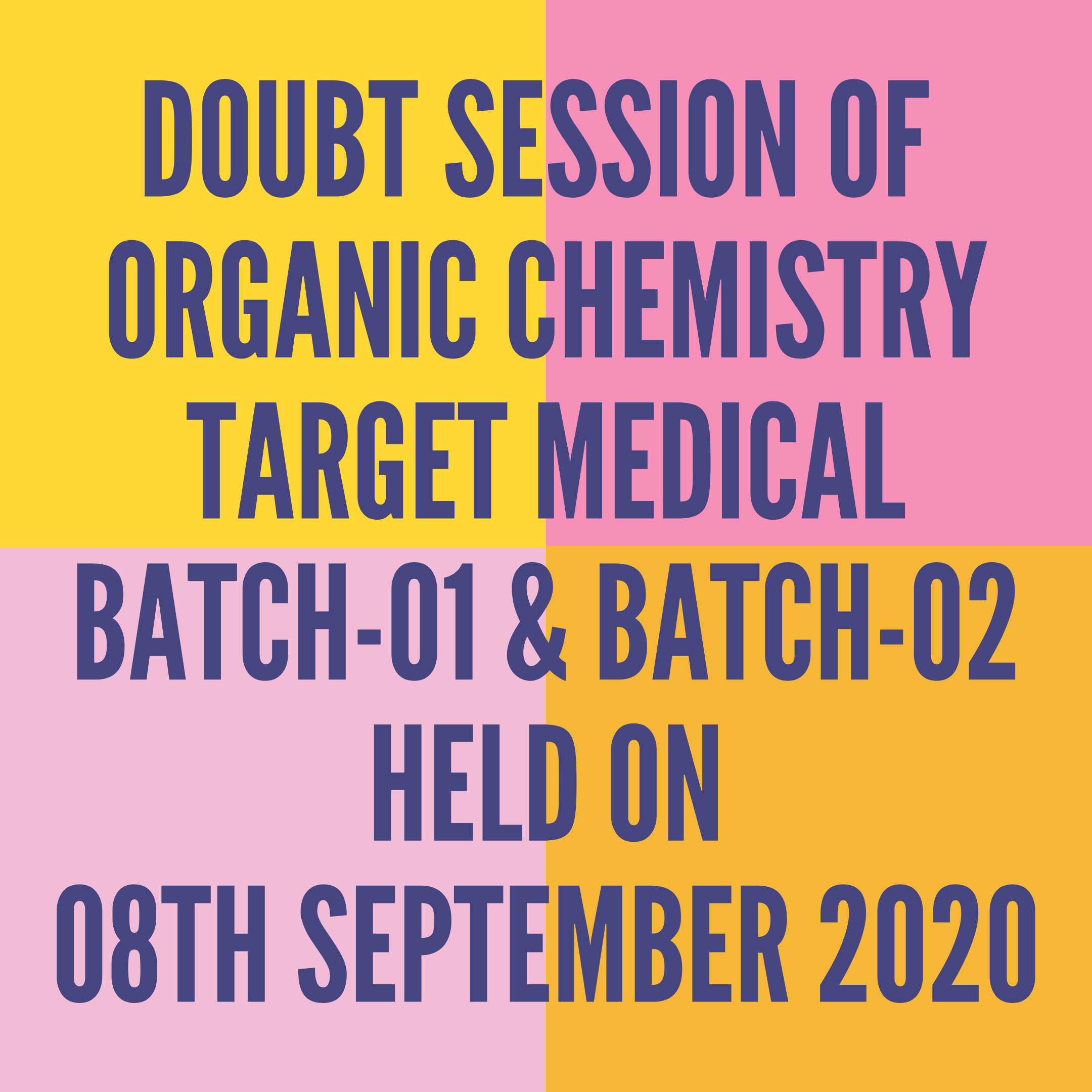 DOUBT SESSION OF ORGANIC CHEMISTRY TARGET MEDICAL BATCH-01 & BATCH-02 HELD ON 08TH SEPTEMBER 2020