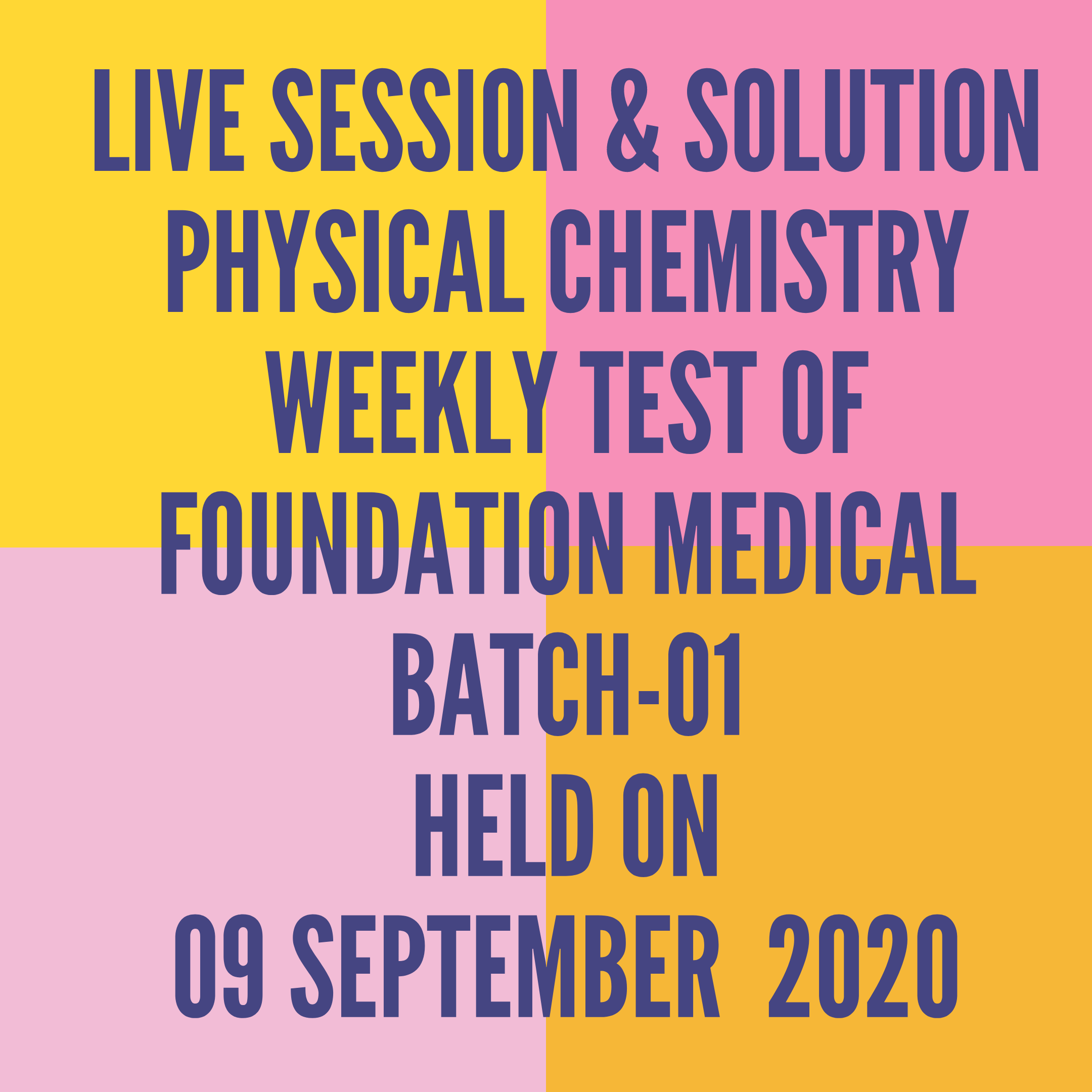 LIVE SESSION & SOLUTION PHYSICAL CHEMISTRY WEEKLY TEST OF FOUNDATION MEDICAL BATCH-01 HELD ON 09 SEPTEMBER  2020