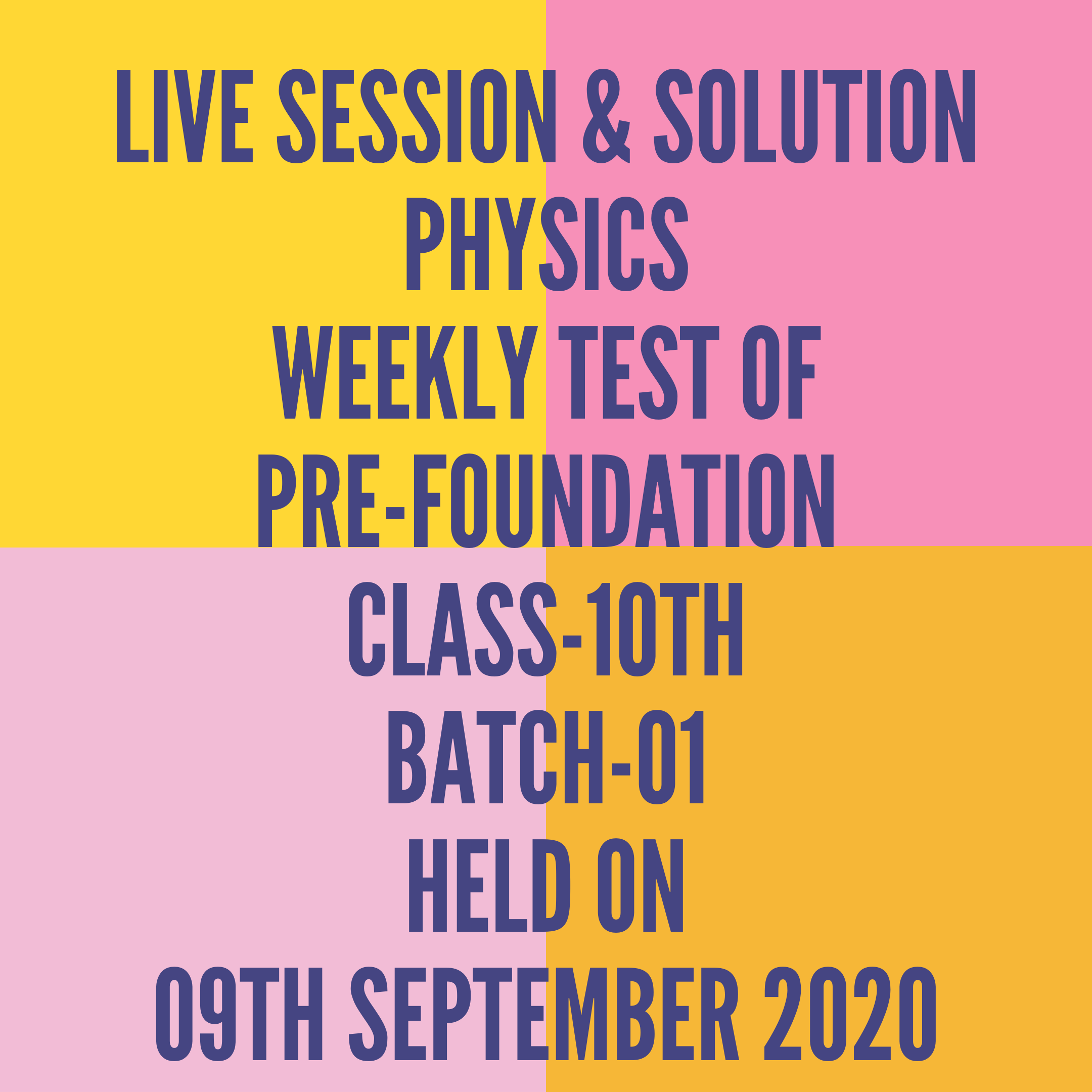 LIVE SESSION & SOLUTION PHYSICS WEEKLY TEST OF PRE-FOUNDATION CLASS-10TH BATCH-01  HELD ON 09TH SEPTEMBER 2020