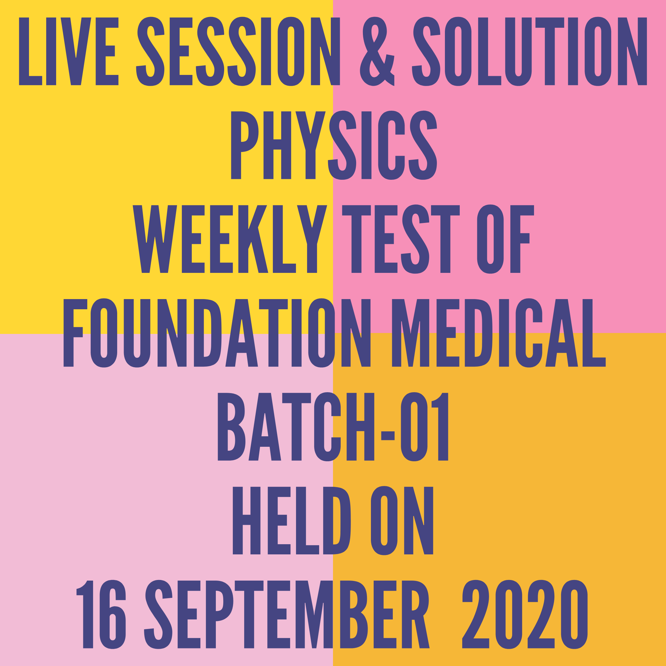 LIVE SESSION & SOLUTION PHYSICS WEEKLY TEST OF FOUNDATION MEDICAL BATCH-01 HELD ON 16 SEPTEMBER  2020