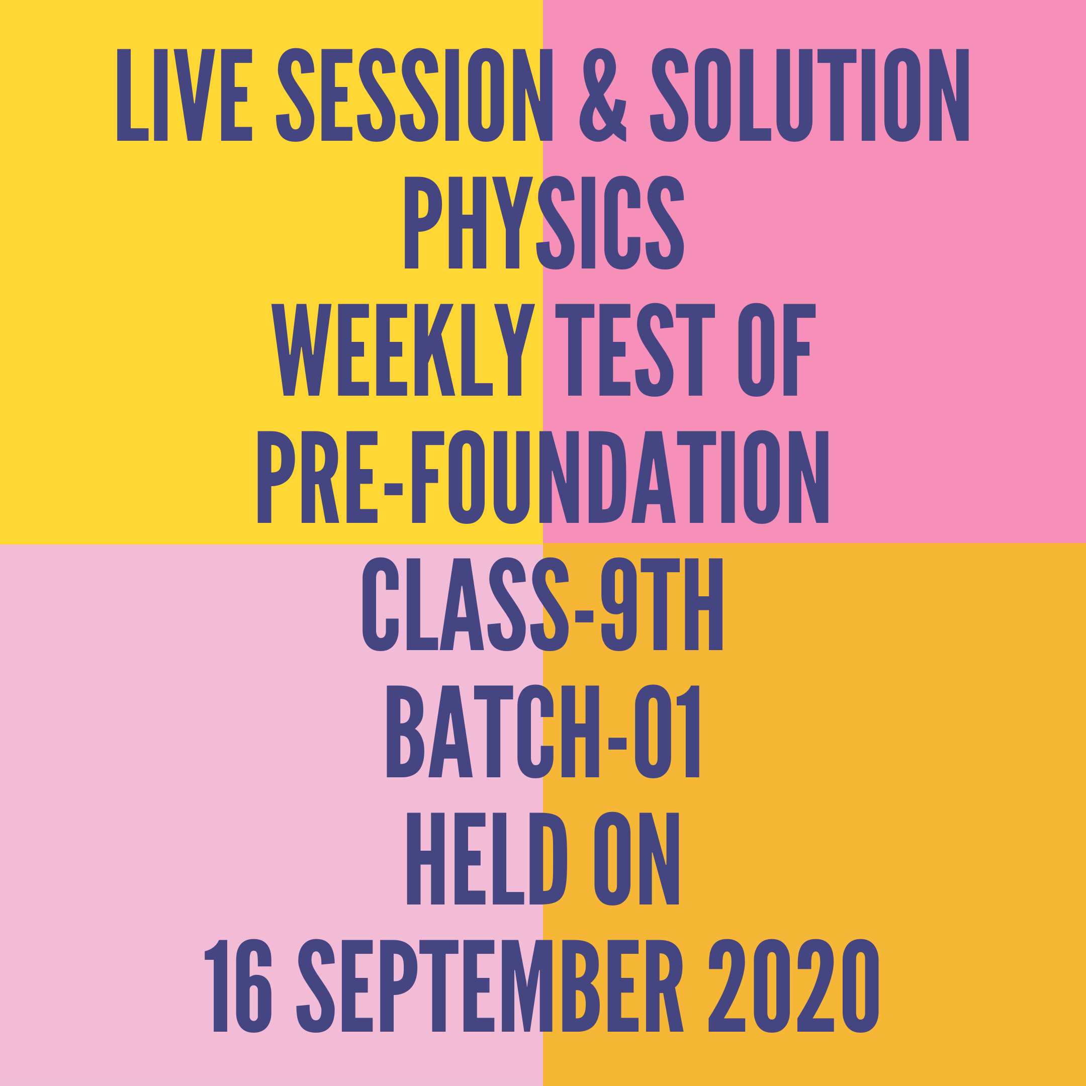 LIVE SESSION & SOLUTION PHYSICS WEEKLY TEST OF PRE-FOUNDATION CLASS-9TH BATCH-01  HELD ON 16 SEPTEMBER 2020