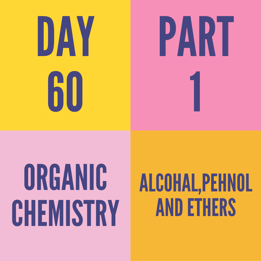 DAY-60 PART-1 ALCOHAL,PEHNOL AND ETHERS