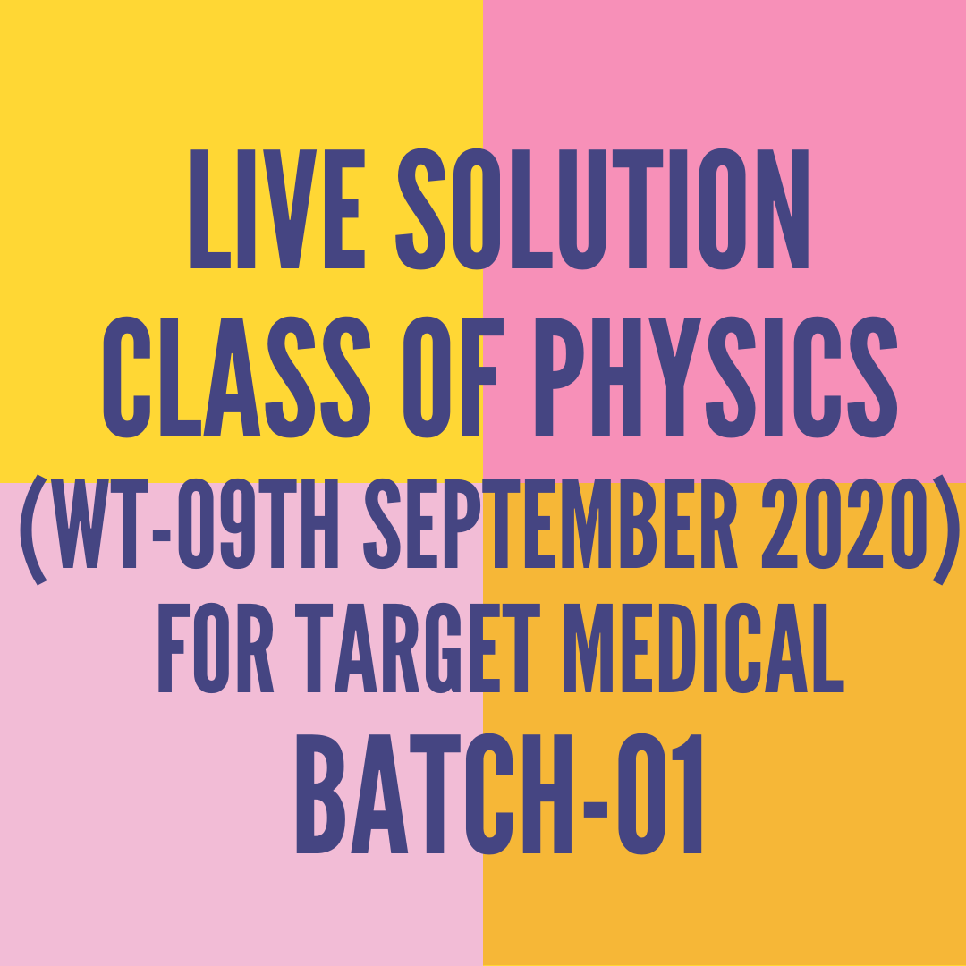 LIVE SOLUTION CLASS OF PHYSICS OF WT-09TH SEPTEMBER 2020