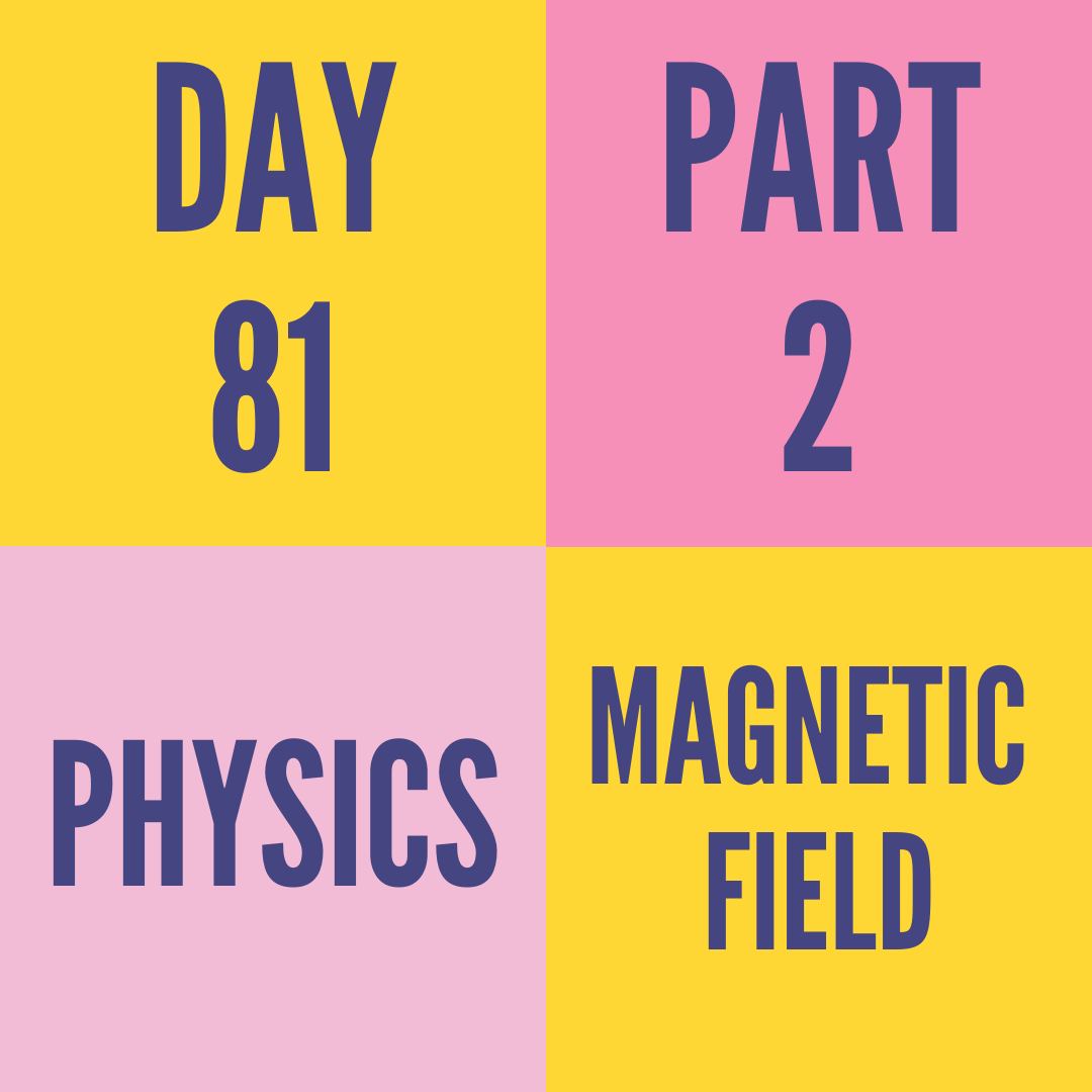 DAY-81 PART-2 MAGNETIC FIELD
