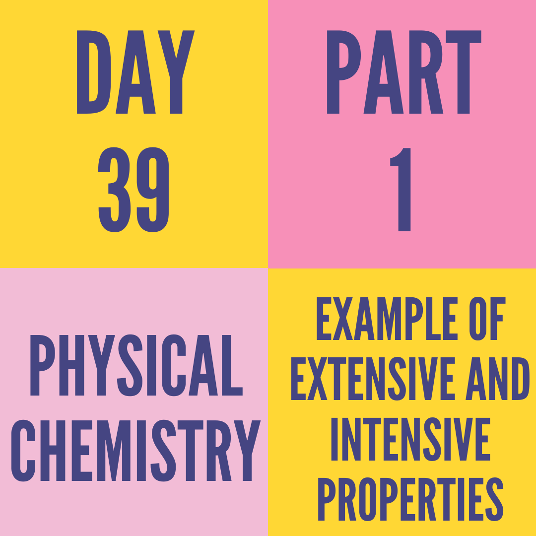 DAY-39 PART-1 EXAMPLE OF EXTENSIVE AND INTENSIVE PROPERTIES