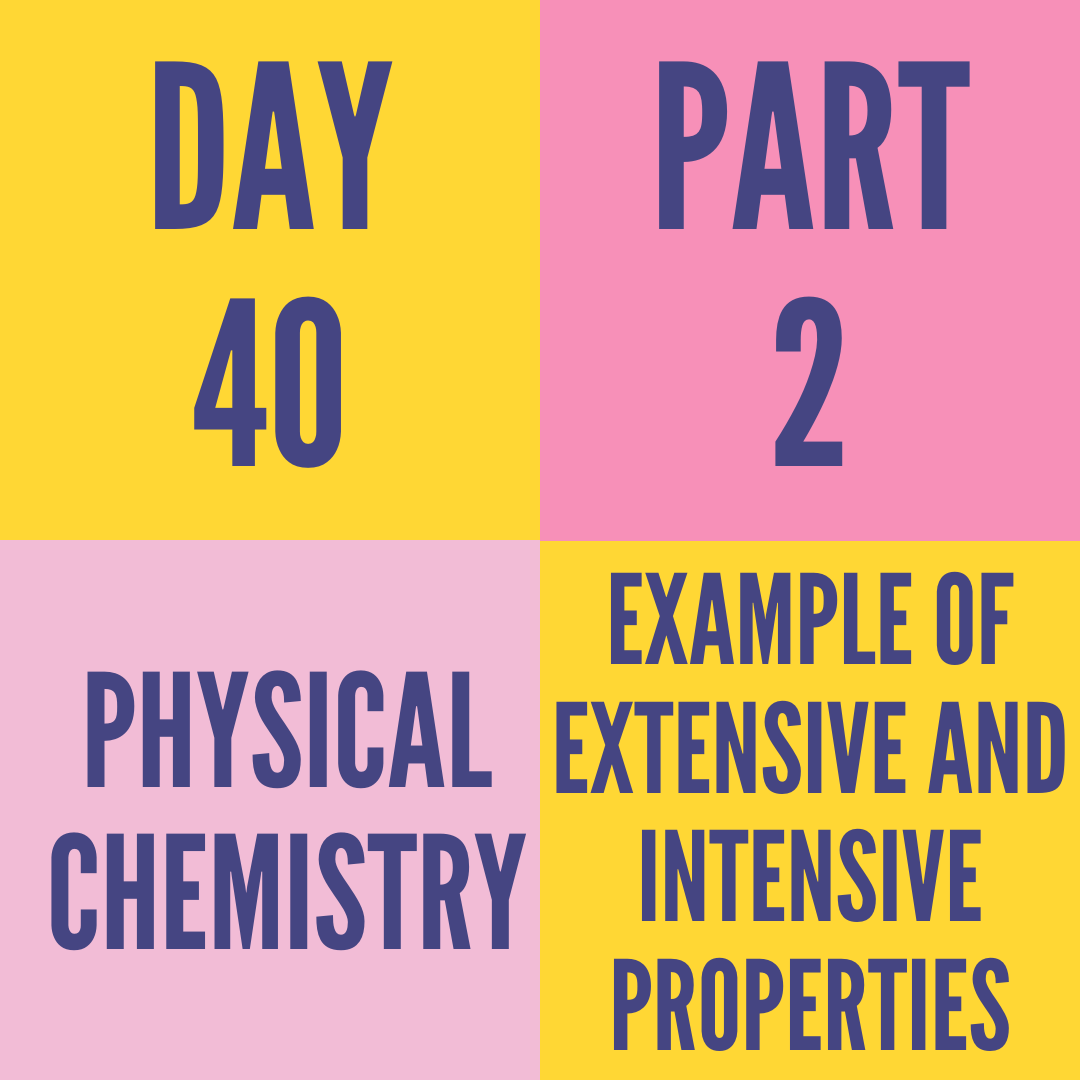 DAY-40 PART-2 EXAMPLE OF EXTENSIVE AND INTENSIVE PROPERTIES
