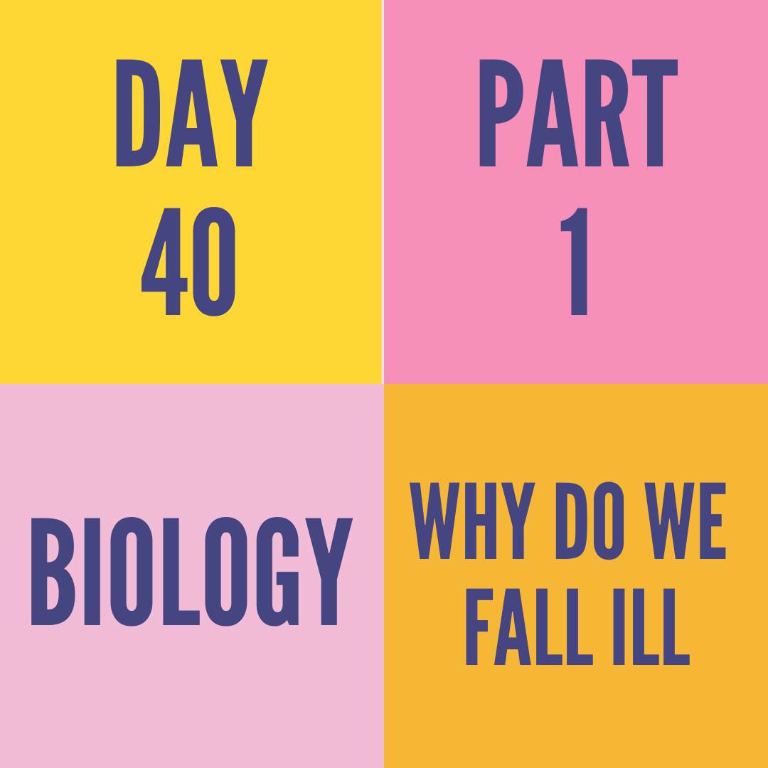 DAY-40 PART-1 WHY DO WE FALL ILL