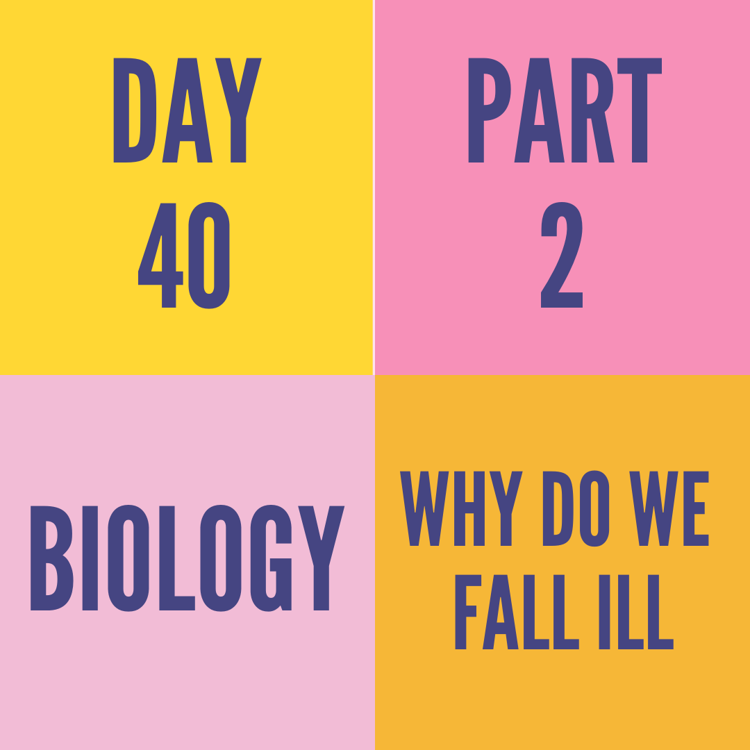 DAY-40 PART-2 WHY DO WE FALL ILL