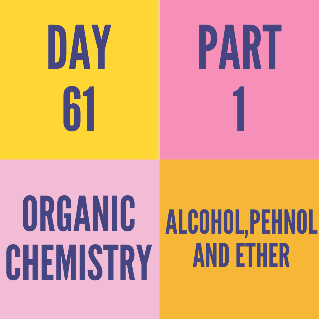DAY-61 PART-1 ALCOH0L,PEHNOL AND ETHER