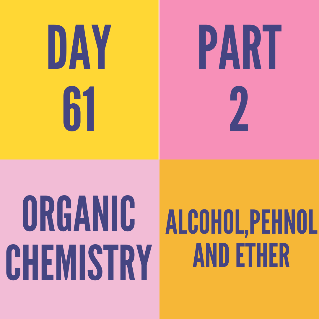 DAY-61 PART-2 ALCOH0L,PEHNOL AND ETHER