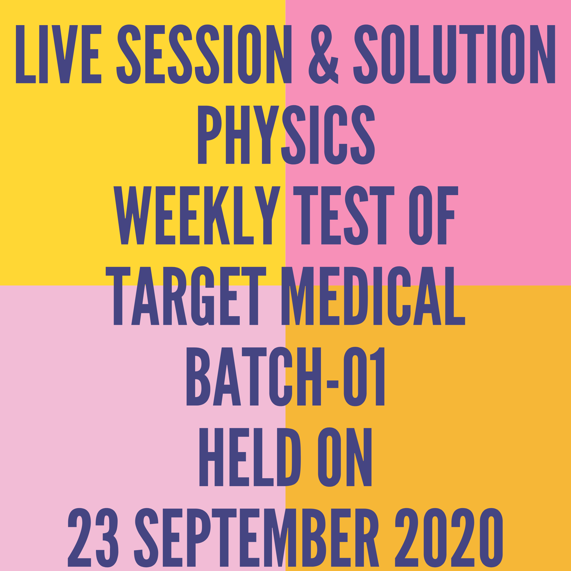 LIVE SESSION & SOLUTION PHYSICS WEEKLY TEST OF TARGET MEDICAL BATCH-01  HELD ON 23 SEPTEMBER 2020