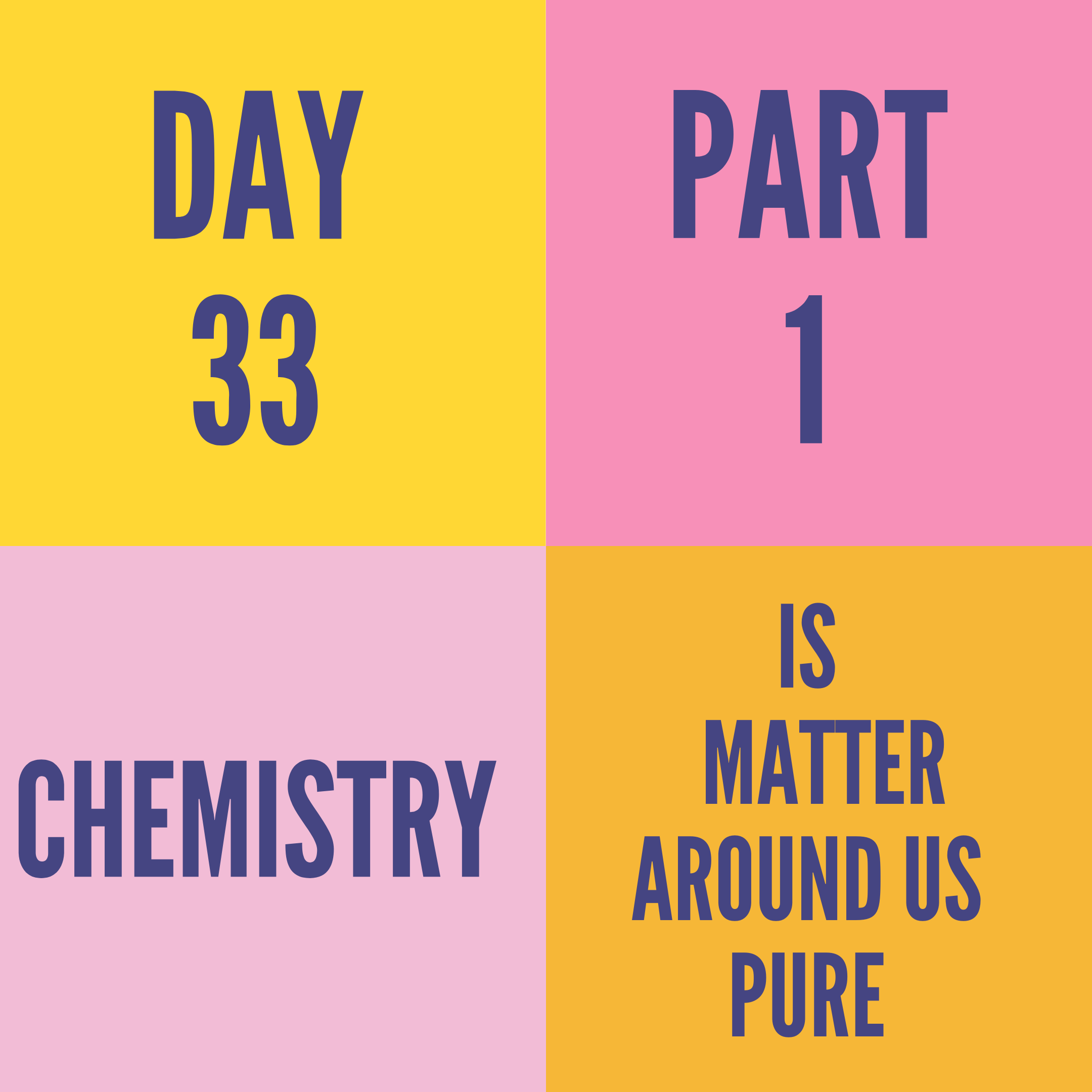 DAY-33 PART-1 IS MATTER AROUND US PURE