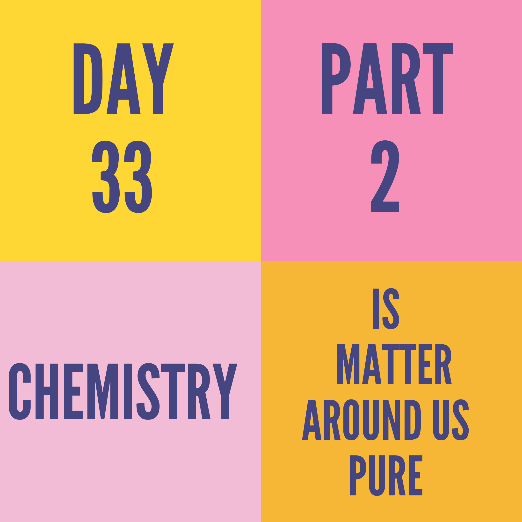 DAY-33 PART-2 IS MATTER AROUND US PURE