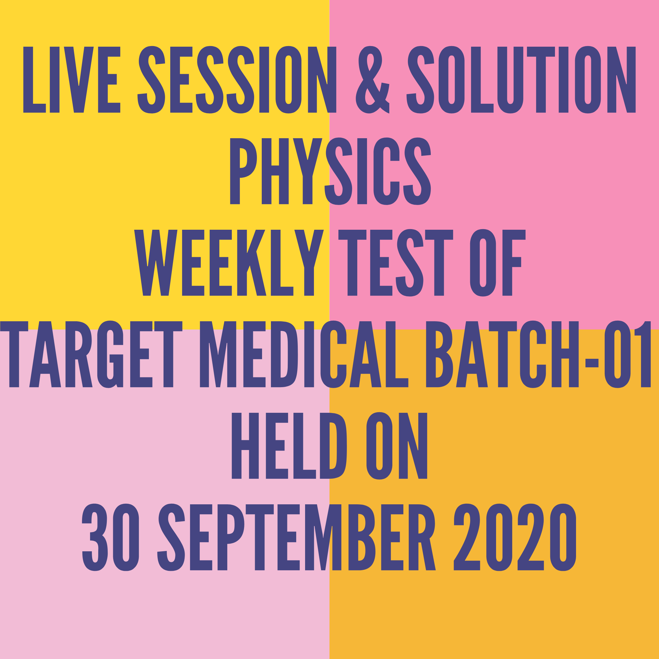 LIVE SESSION & SOLUTION PHYSICS WEEKLY TEST OF TARGET MEDICAL BATCH-01  HELD ON 30 SEPTEMBER 2020