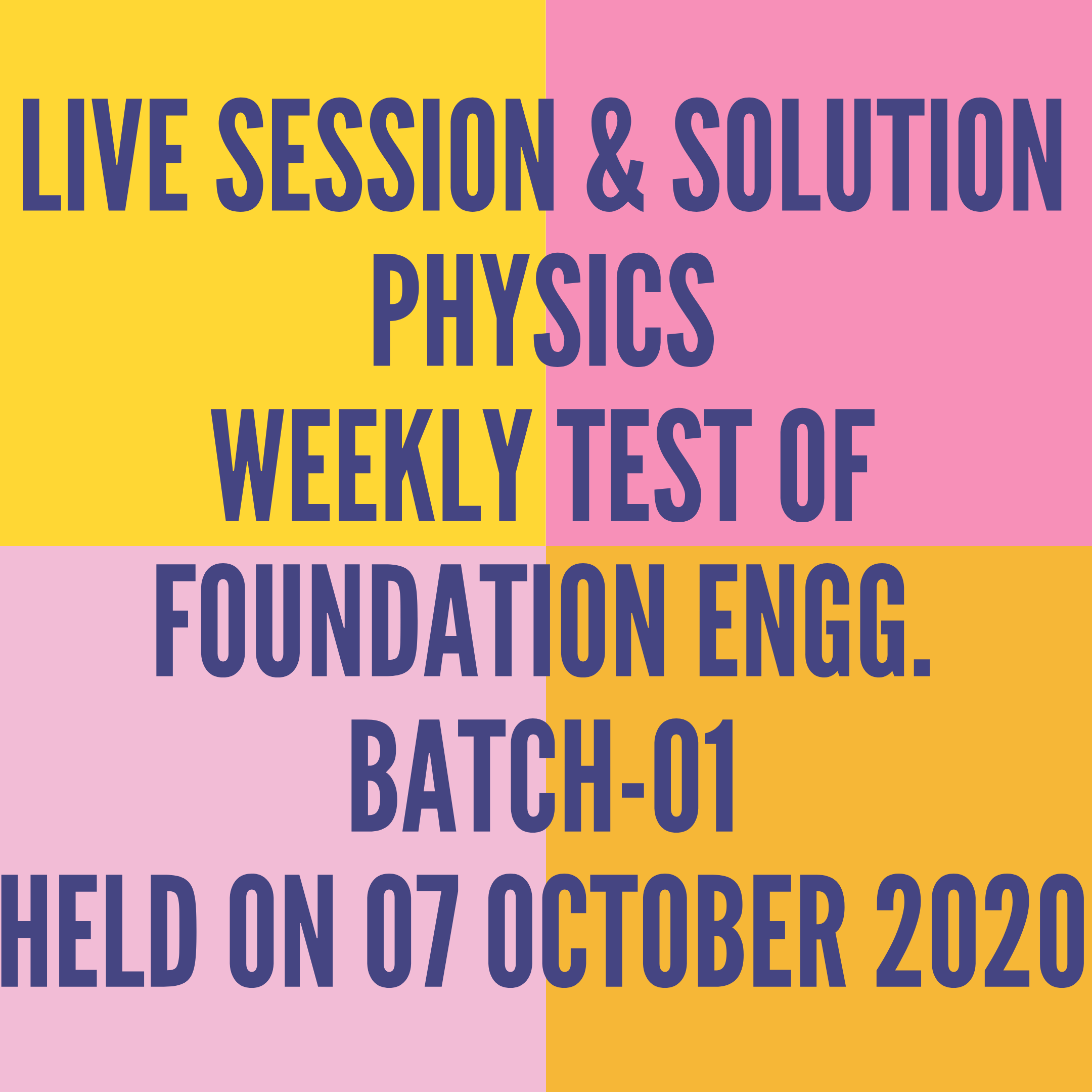 LIVE SESSION & SOLUTION PHYSICS WEEKLY TEST OF FOUNDATION ENGG. BATCH-01  HELD ON 07 OCTOBER 2020