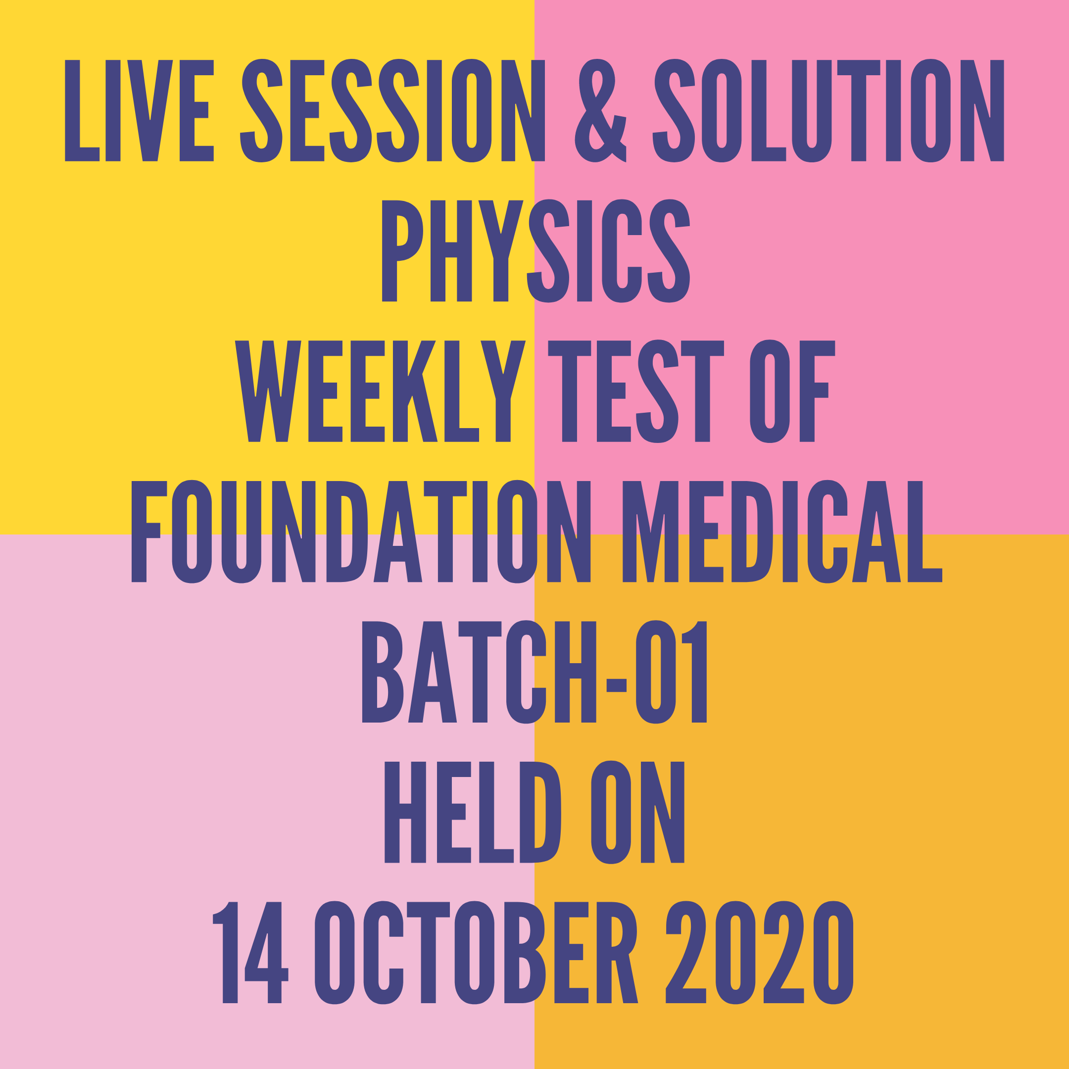 LIVE SESSION & SOLUTION PHYSICS WEEKLY TEST OF FOUNDATION MEDICAL BATCH-01 HELD ON 14 OCTOBER 2020