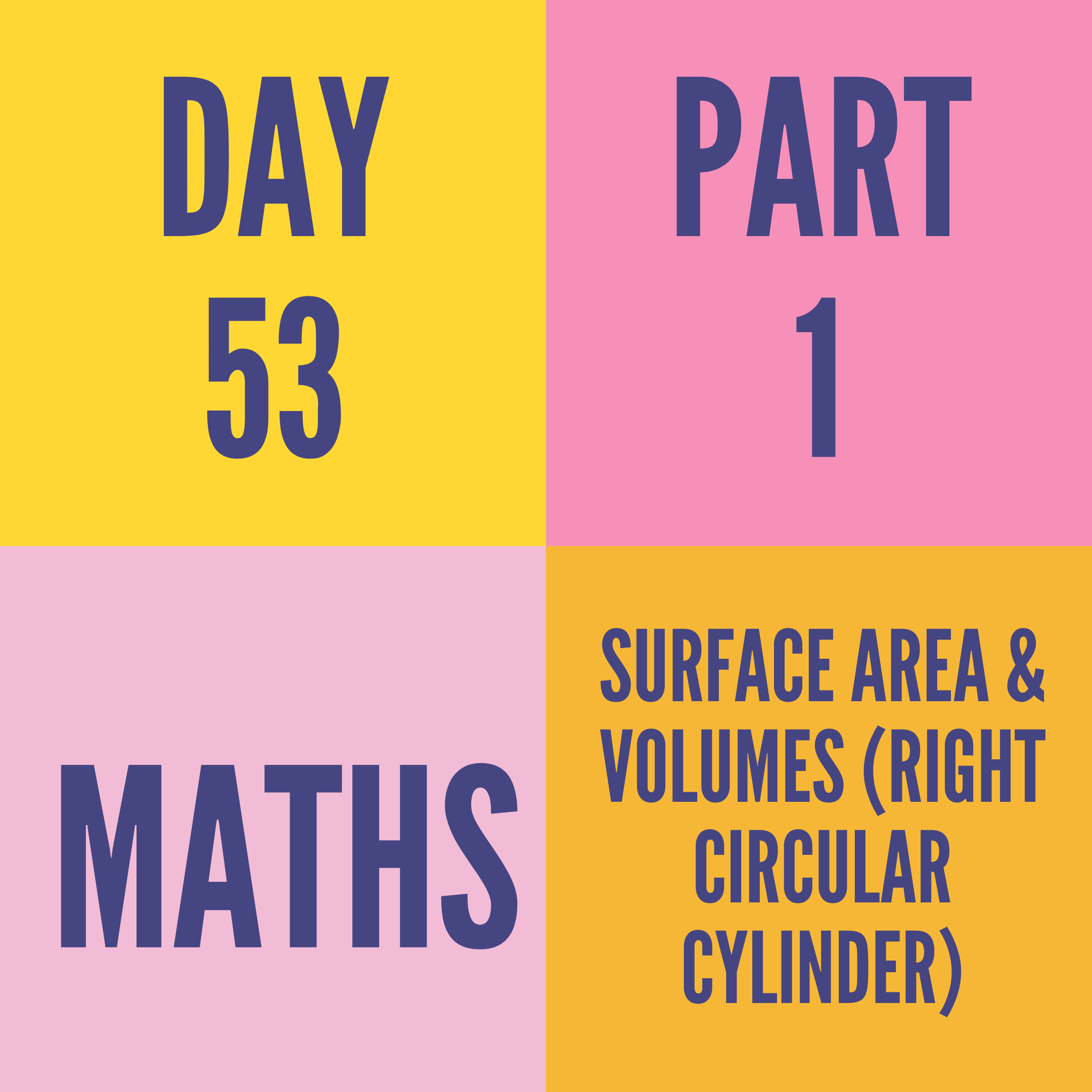 DAY-53 PART-1 SURFACE AREA & VOLUMES (RIGHT CIRCULAR CYLINDER)