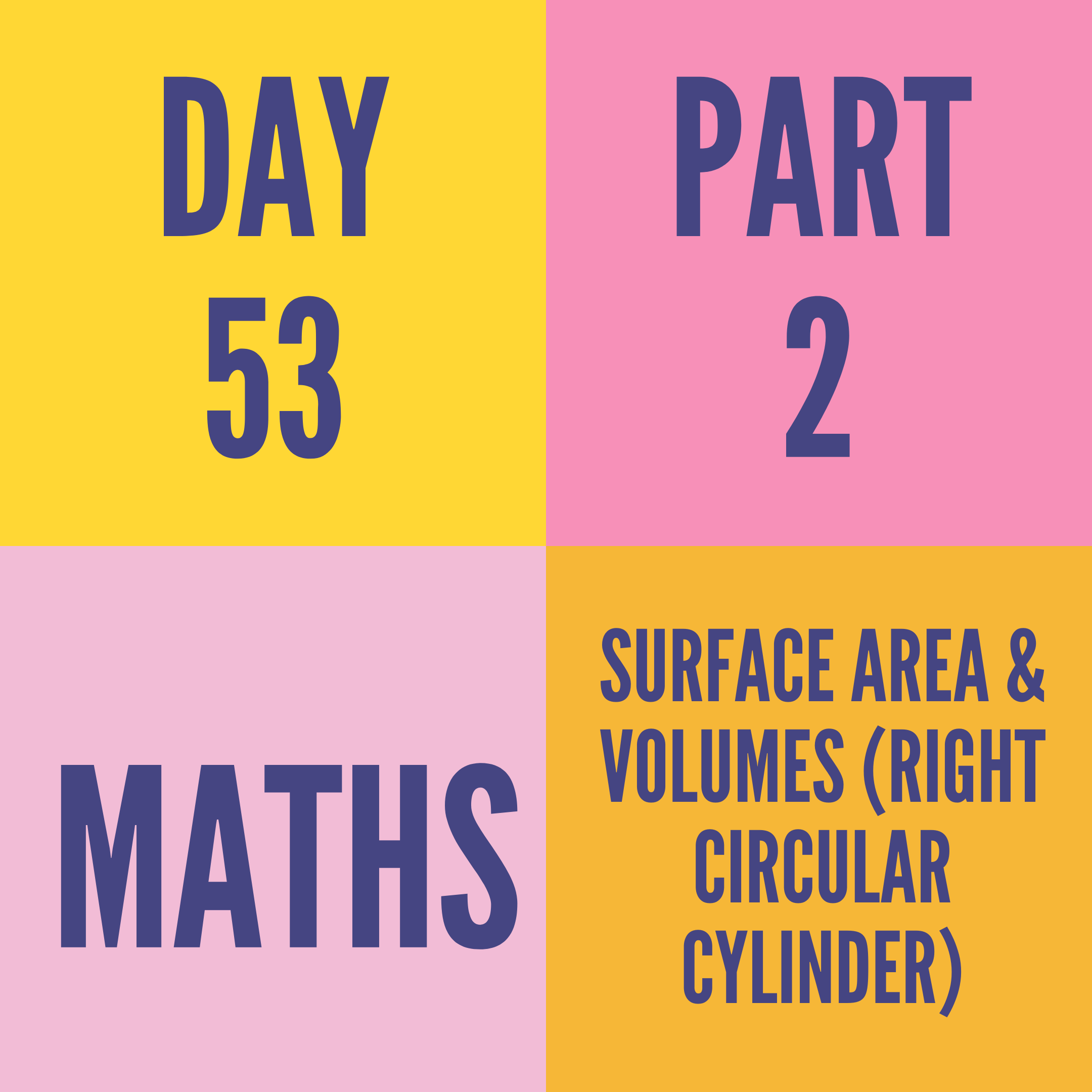 DAY-53 PART-2 SURFACE AREA & VOLUMES (RIGHT CIRCULAR CYLINDER)