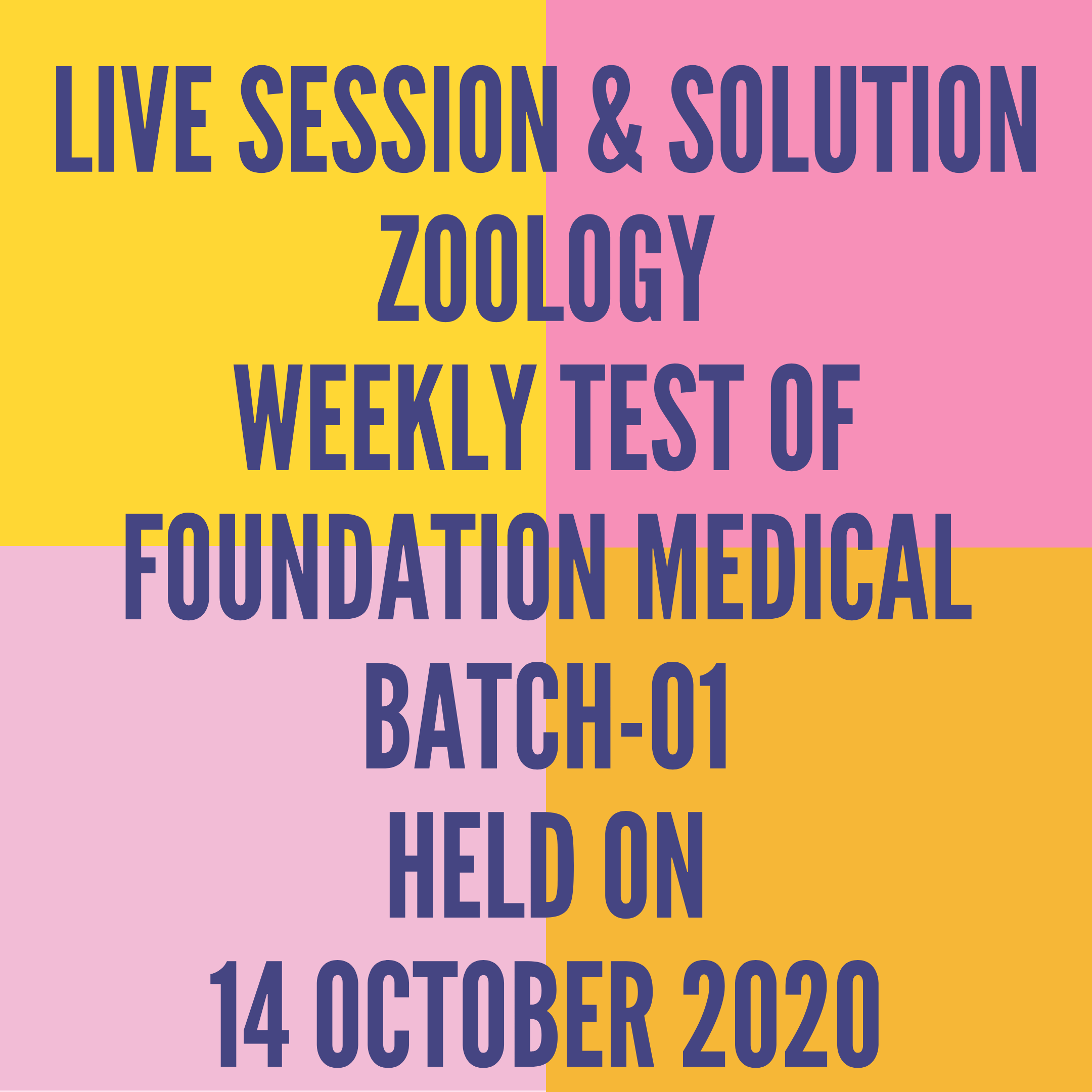 LIVE SESSION & SOLUTION ZOOLOGY WEEKLY TEST OF FOUNDATION MEDICAL BATCH-01 HELD ON 14 OCTOBER 2020