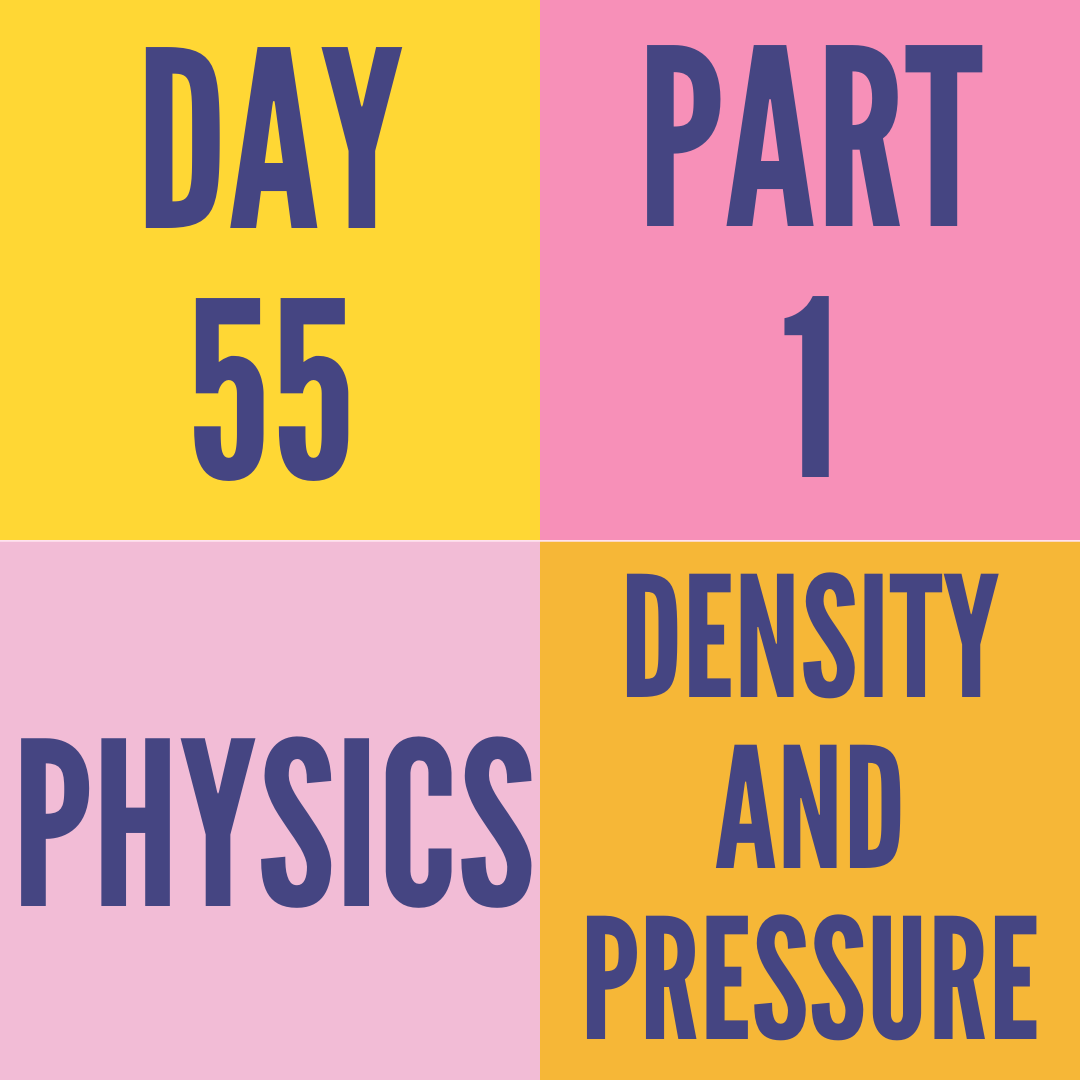 DAY-55 PART-1 DENSITY AND PRESSURE