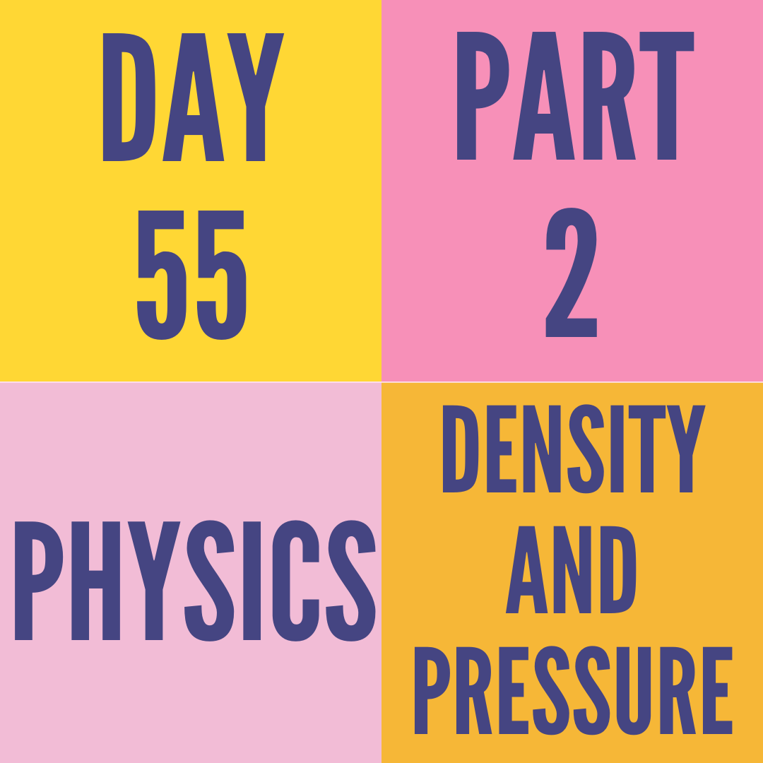 DAY-55 PART-2 DENSITY AND PRESSURE